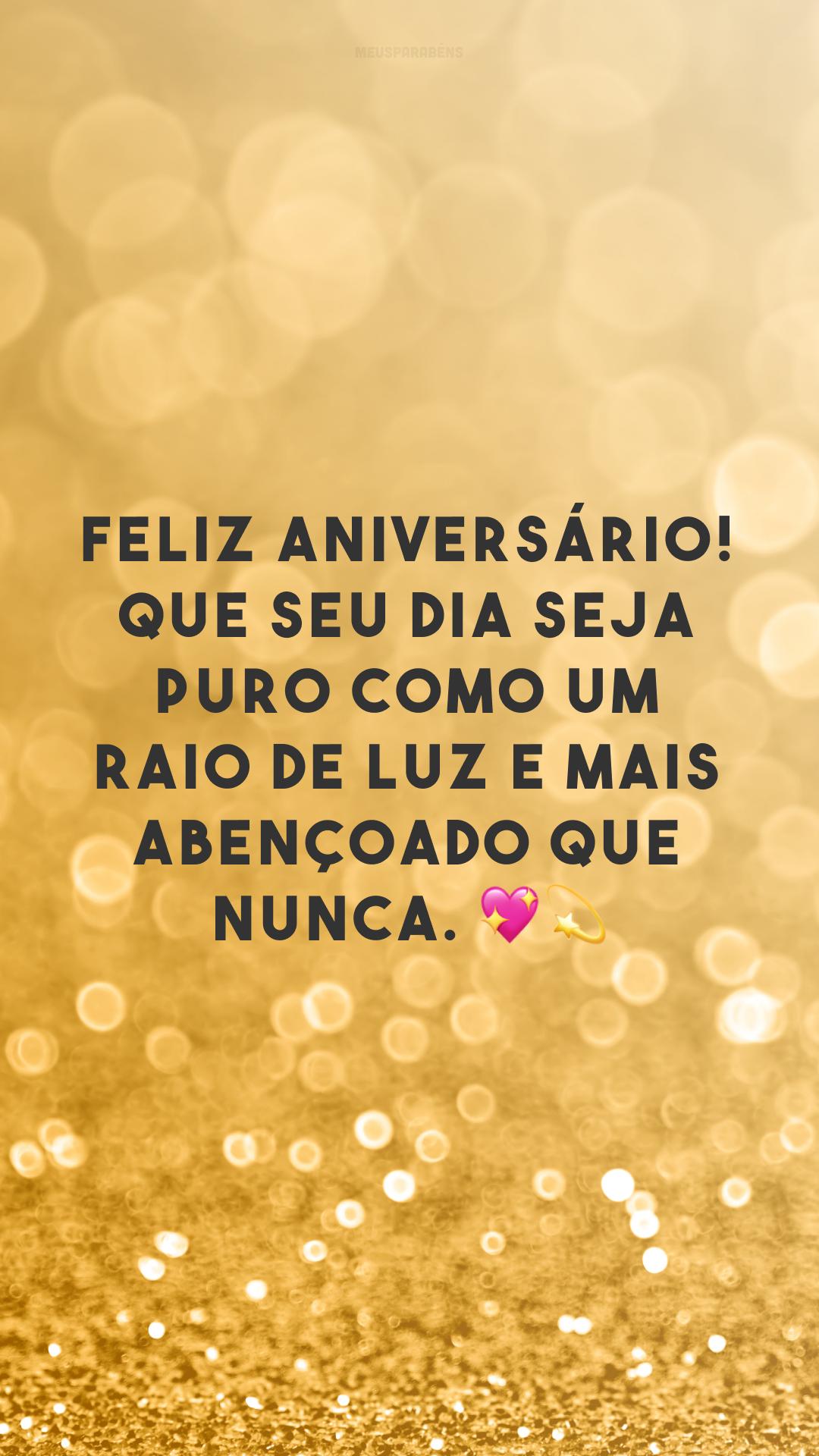 Feliz aniversário! Que seu dia seja puro como um raio de luz e mais abençoado que nunca. 💖💫