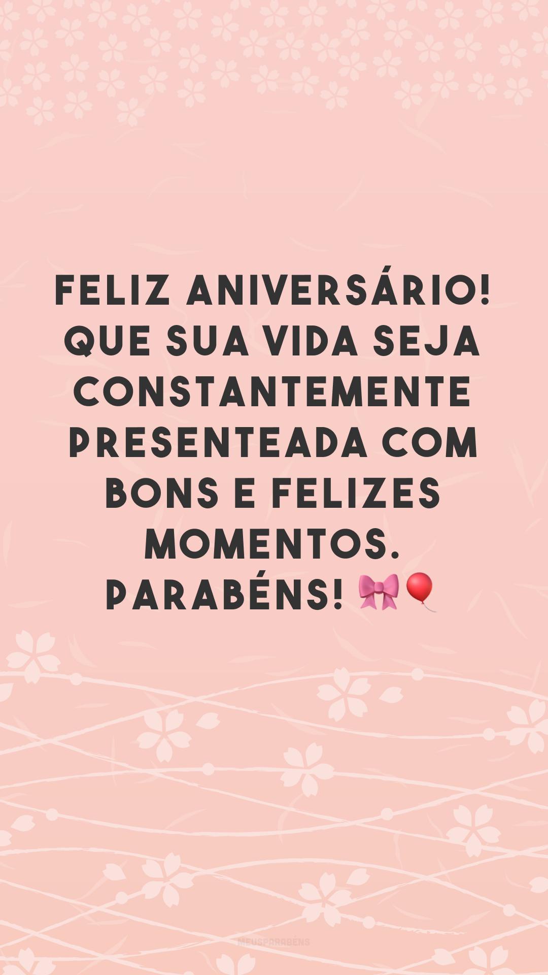 Feliz aniversário! Que sua vida seja constantemente presenteada com bons e felizes momentos. Parabéns! ??