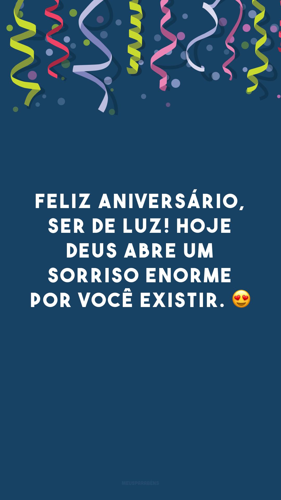 Feliz aniversário, ser de luz! Hoje Deus abre um sorriso enorme por você existir. 😍