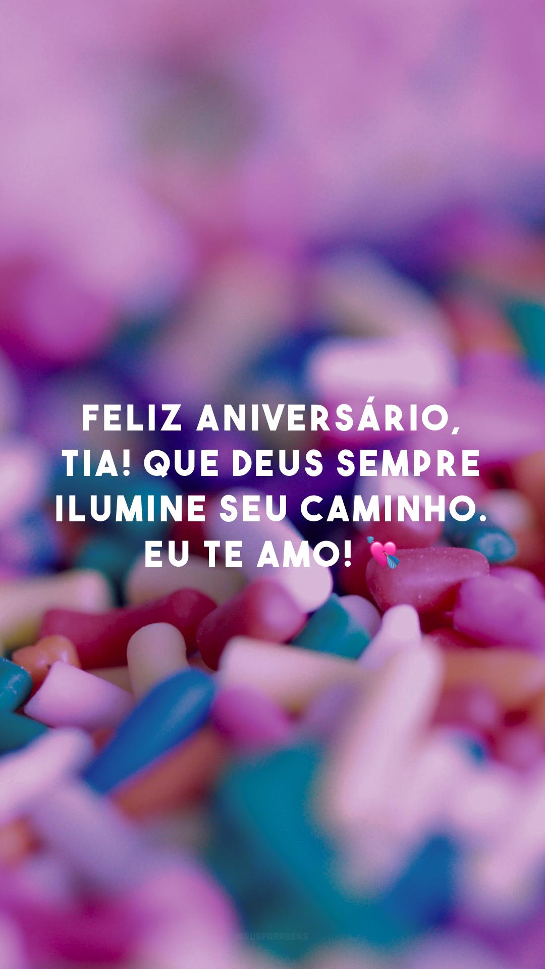 Feliz aniversário, tia! Que Deus sempre ilumine seu caminho. Eu te amo! 💘