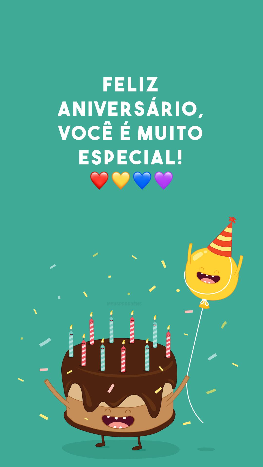 Feliz aniversário, você é muito especial! ❤💛💙💜