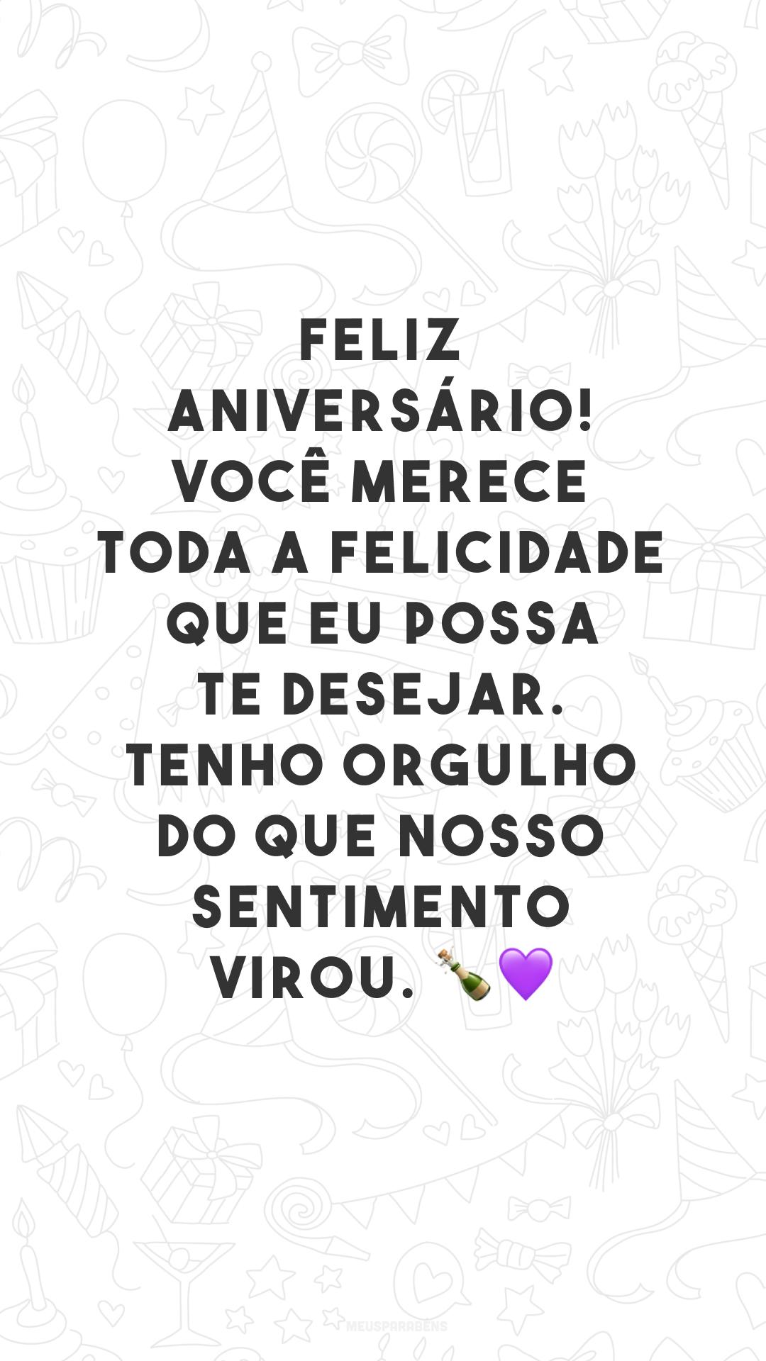Feliz aniversário! Você merece toda a felicidade que eu possa te desejar. Tenho orgulho do que nosso sentimento virou. 🍾💜