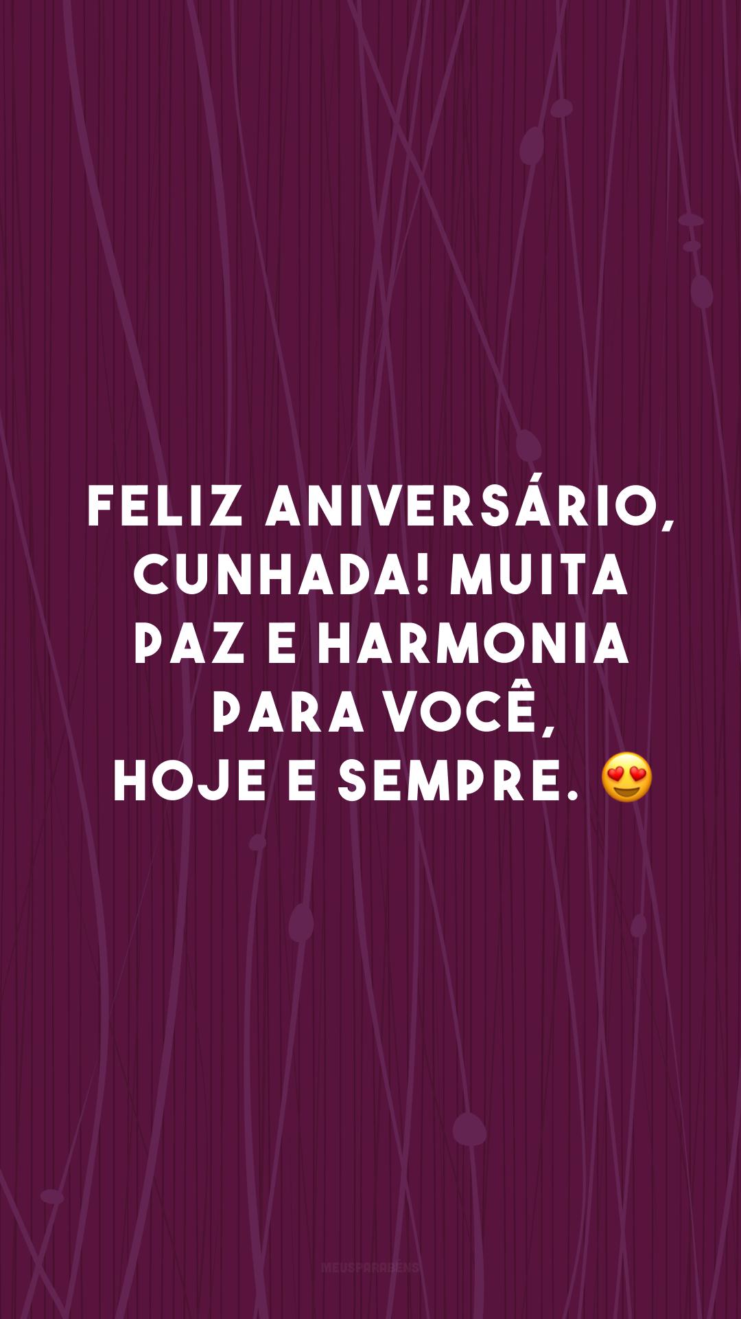 Feliz aniversário, cunhada! Muita paz e harmonia para você, hoje e sempre. 😍