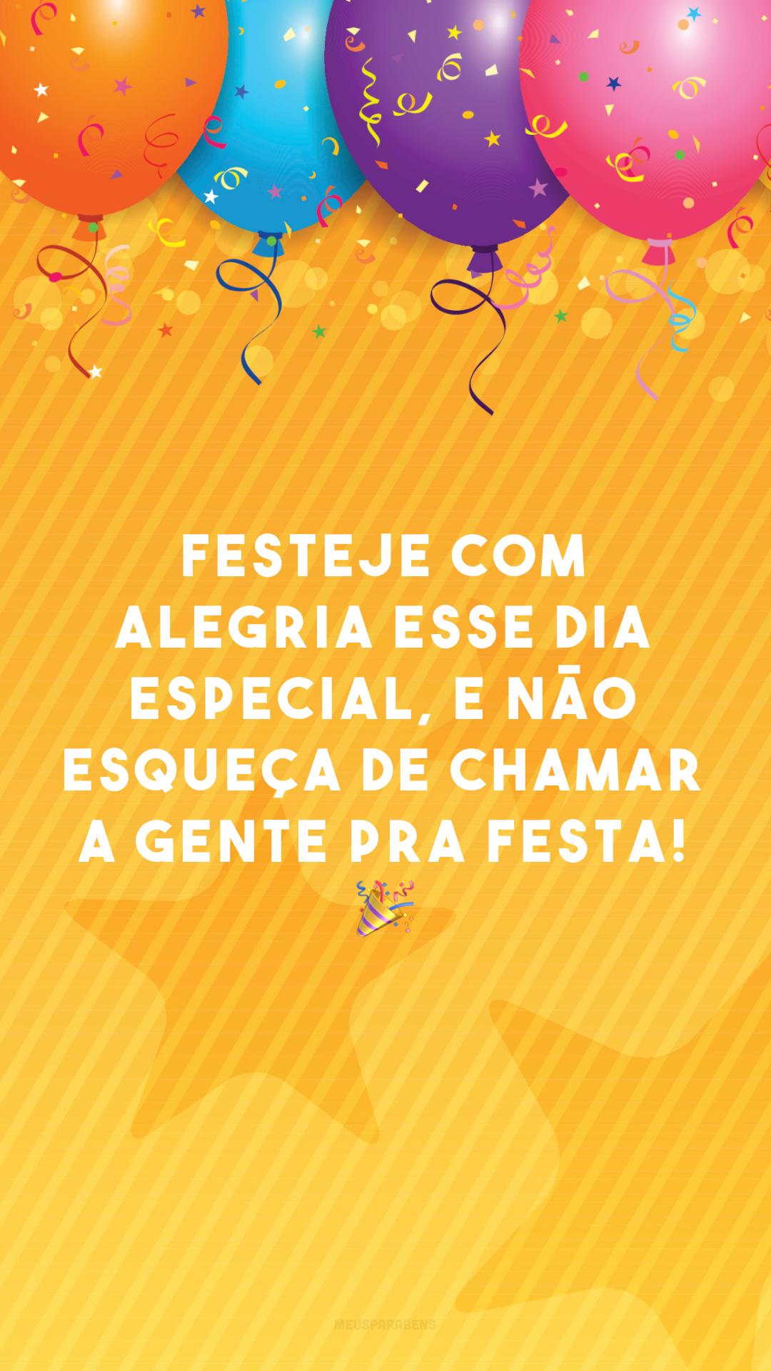 Festeje com alegria esse dia especial, e não esqueça de chamar a gente pra festa! ?