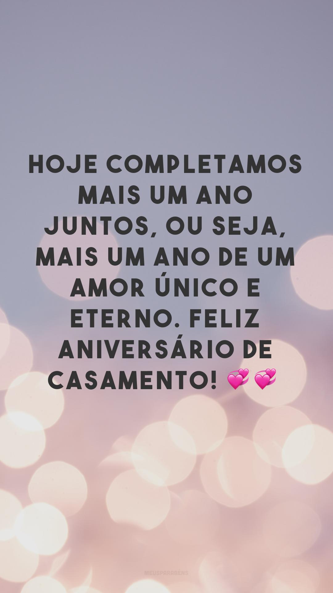 Hoje completamos mais um ano juntos, ou seja, mais um ano de um amor único e eterno. Feliz aniversário de casamento! 💞💞