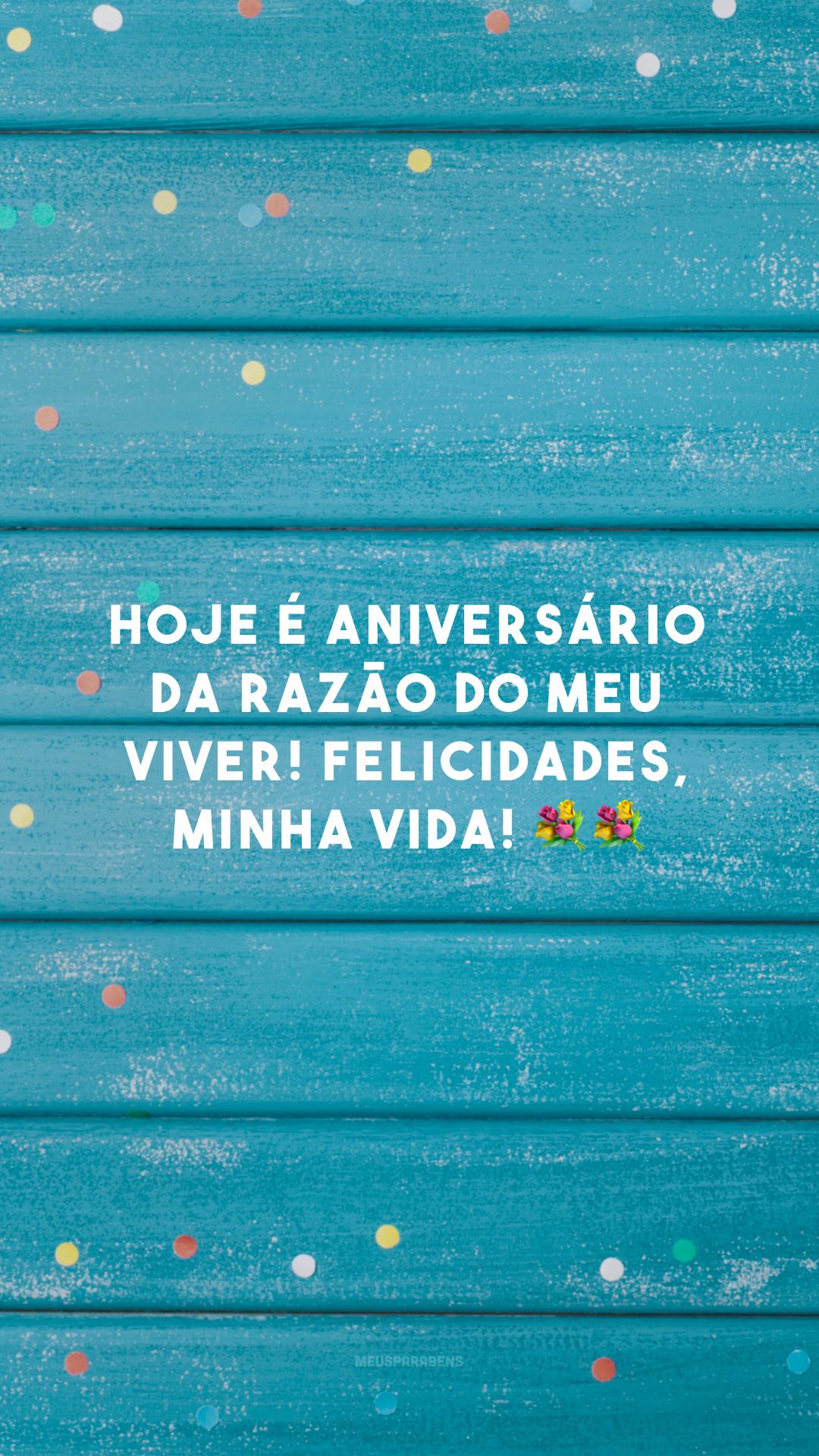 Hoje é aniversário da razão do meu viver! Felicidades, minha vida! 💐💐