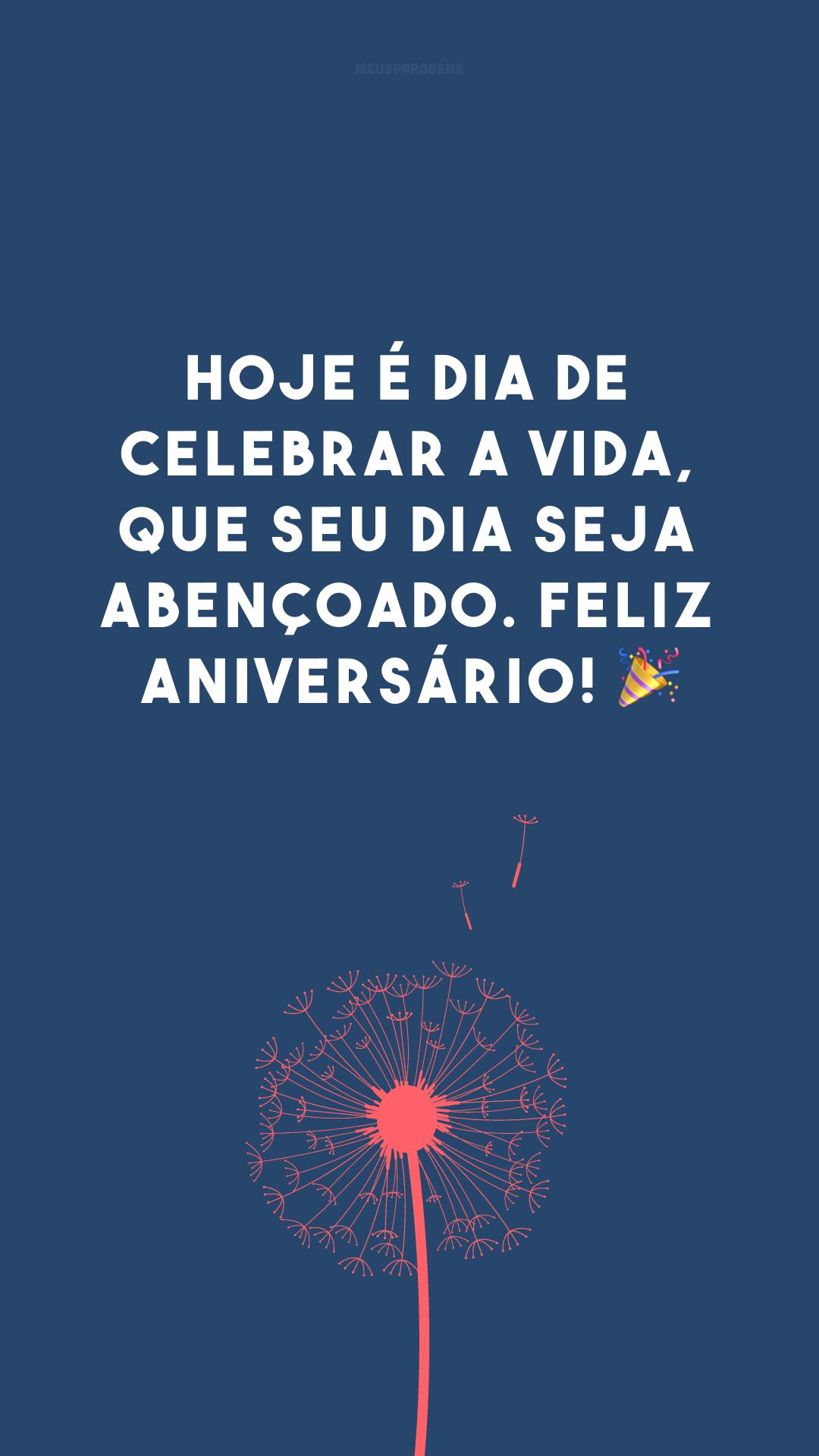 Hoje é dia de celebrar a vida, que seu dia seja abençoado. Feliz aniversário! ?