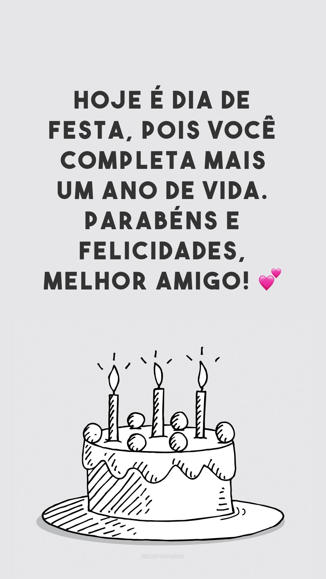 Hoje é dia de festa, pois você completa mais um ano de vida. Parabéns e felicidades, melhor amigo! 💕
