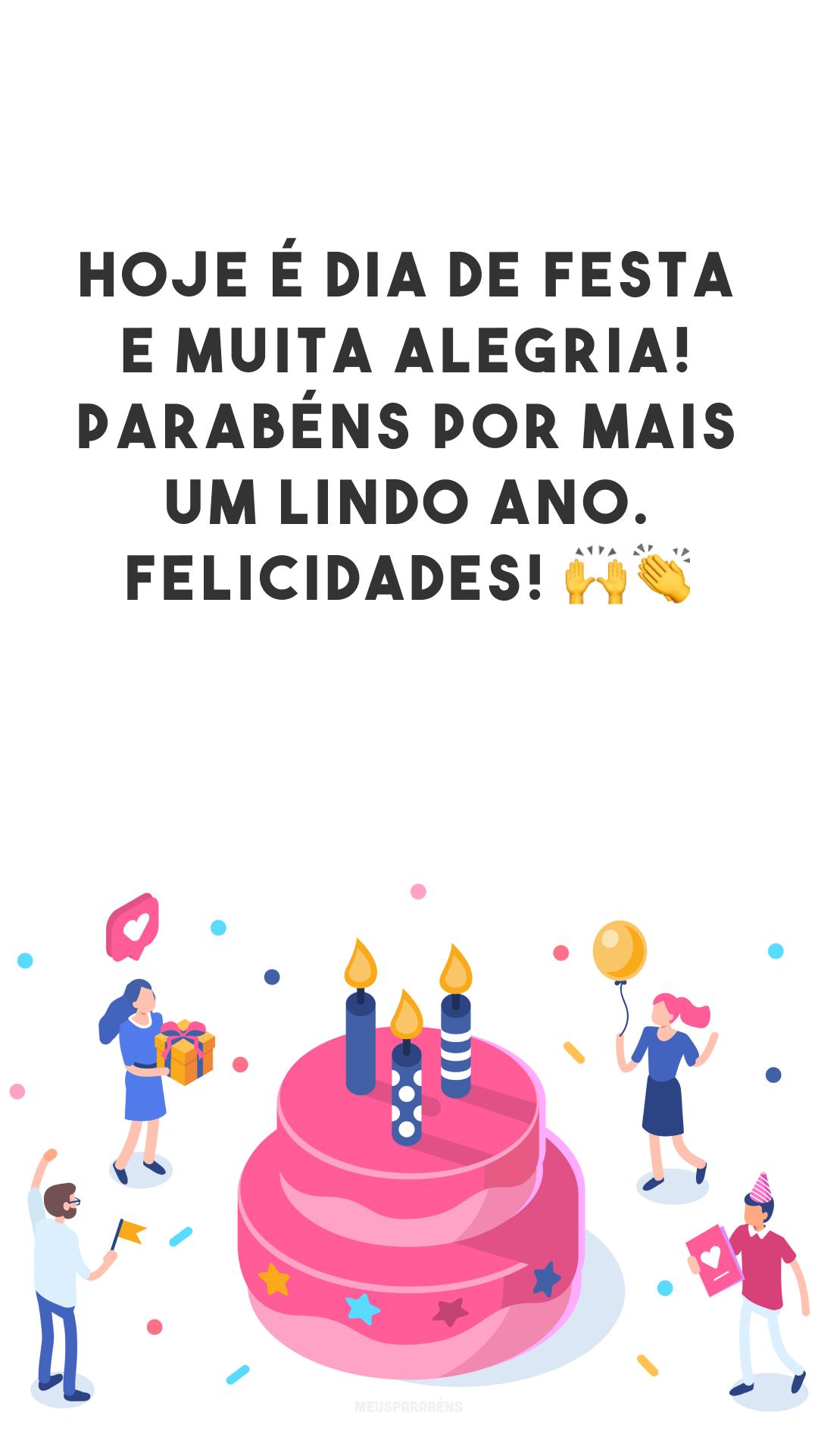 Hoje é dia de festa e muita alegria! Parabéns por mais um lindo ano. Felicidades!  🙌👏