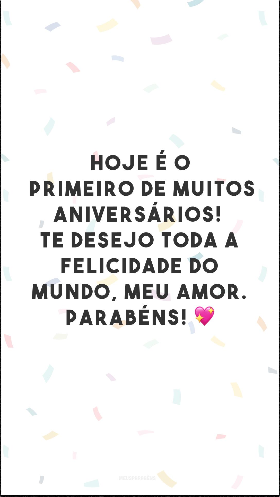 Hoje é o primeiro de muitos aniversários! Te desejo toda a felicidade do mundo, meu amor. 💖 Parabéns!