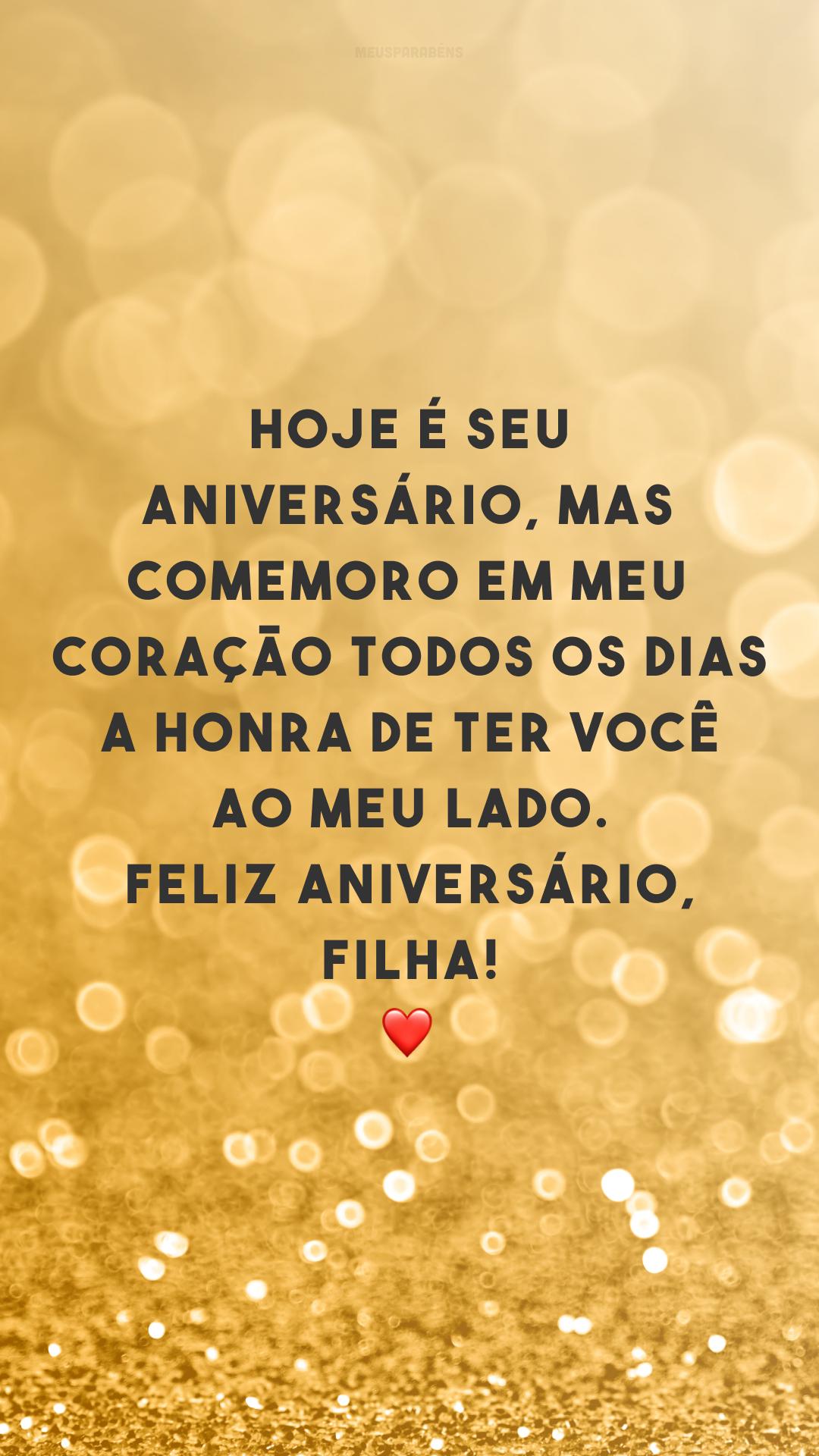 Hoje é seu aniversário, mas comemoro em meu coração todos os dias a honra de ter você ao meu lado. Feliz aniversário, filha! ❤️