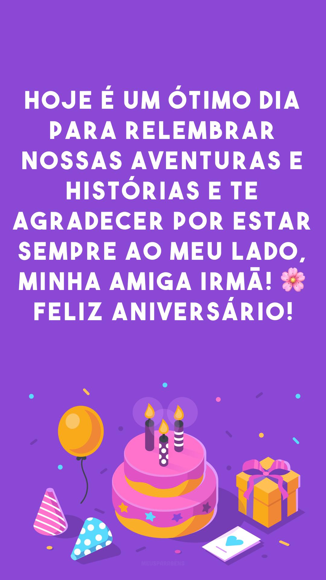 Hoje é um ótimo dia para relembrar nossas aventuras e histórias e te agradecer por estar sempre ao meu lado, minha amiga irmã! 🌸 Feliz aniversário!