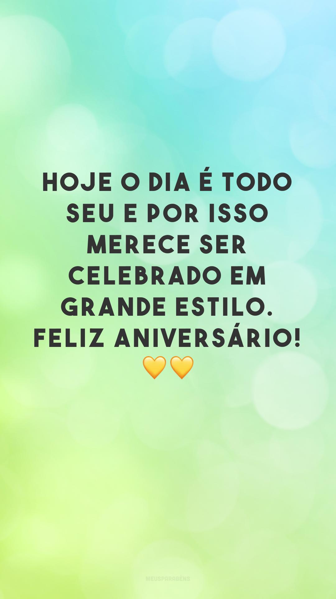 Hoje o dia é todo seu e por isso merece ser celebrado em grande estilo. Feliz aniversário! 💛💛