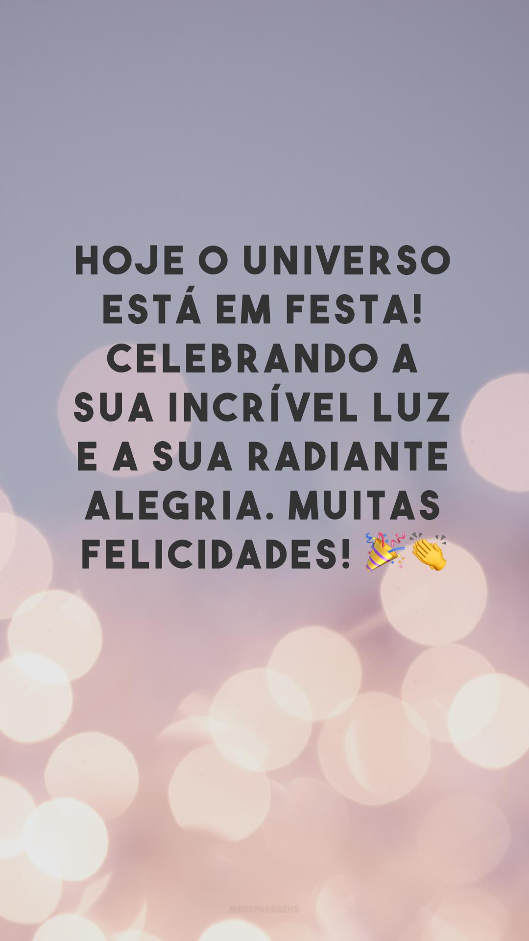 Hoje o universo está em festa! Celebrando a sua incrível luz e a sua radiante alegria. Muitas felicidades! 🎉👏