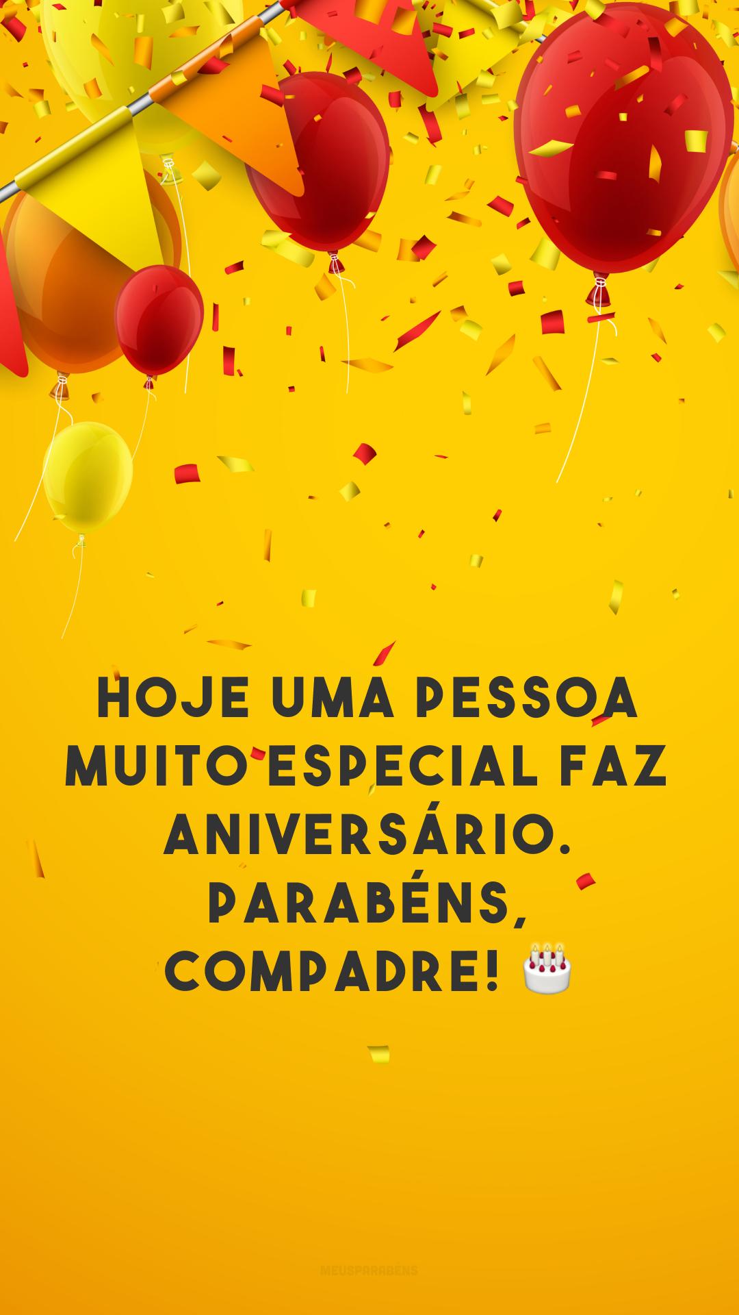 Hoje uma pessoa muito especial faz aniversário. Parabéns, compadre! 🎂