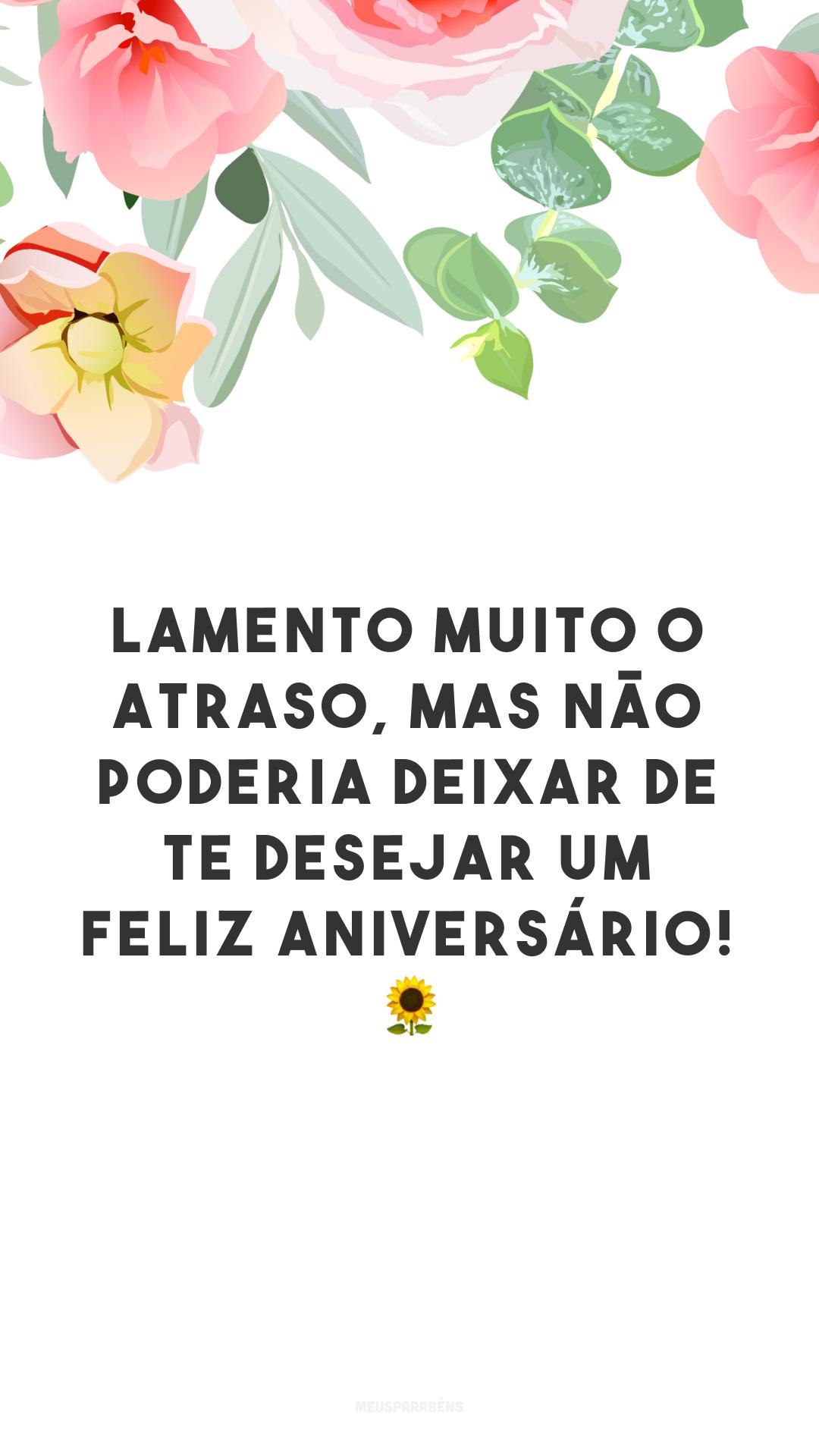 Lamento muito o atraso, mas não poderia deixar de te desejar um feliz aniversário! 🌻