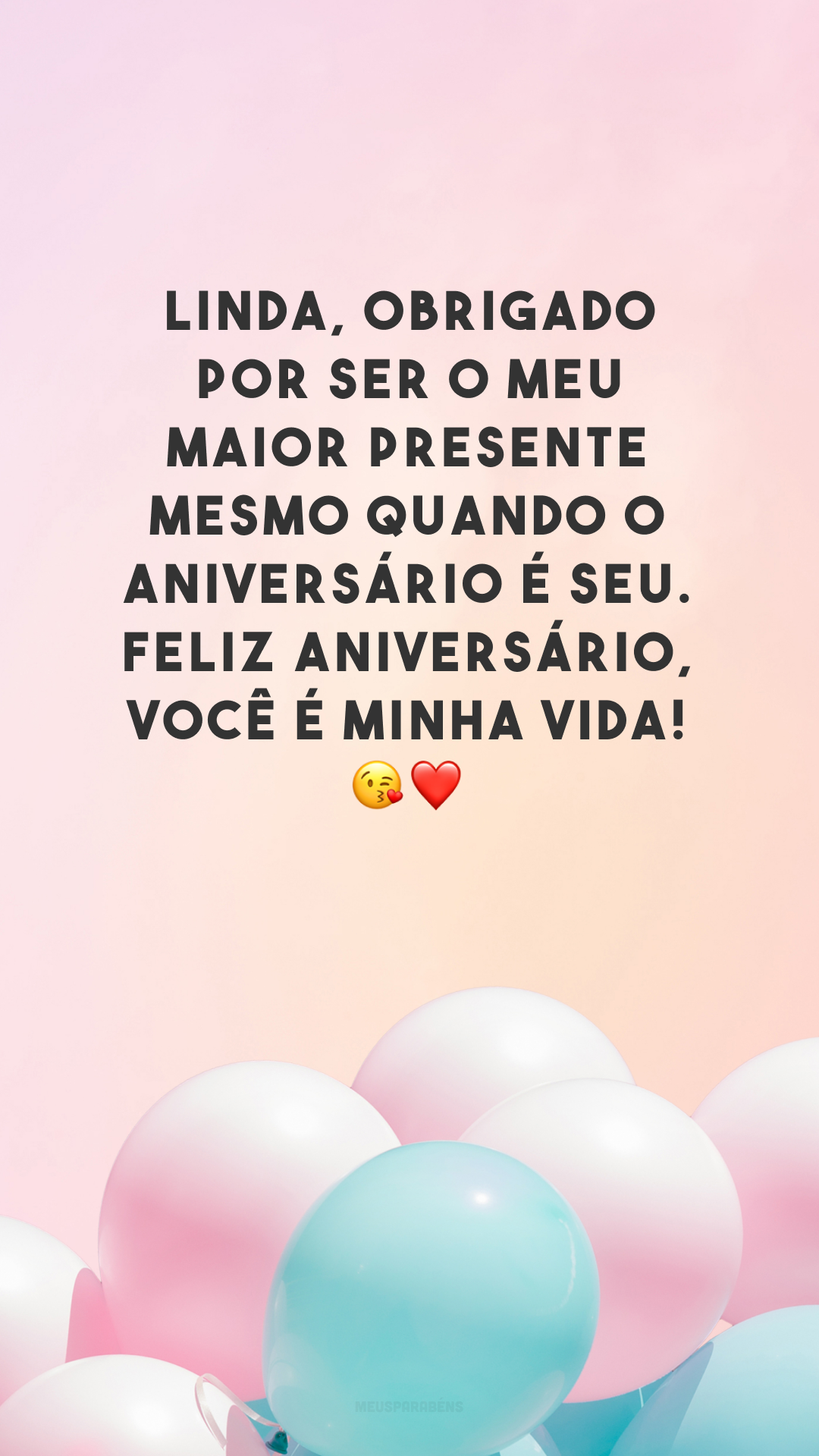Linda, obrigado por ser o meu maior presente mesmo quando o aniversário é seu. Feliz aniversário, você é minha vida! 😘❤️