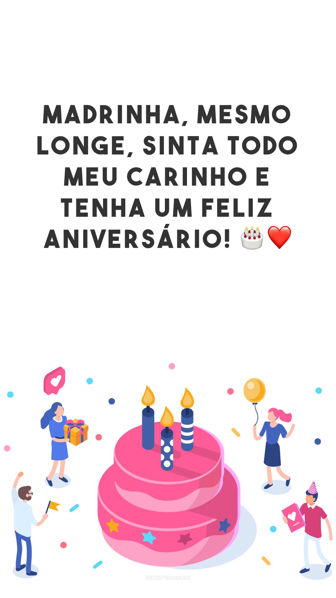 Madrinha, mesmo longe, sinta todo meu carinho e tenha um feliz aniversário! 🎂❤