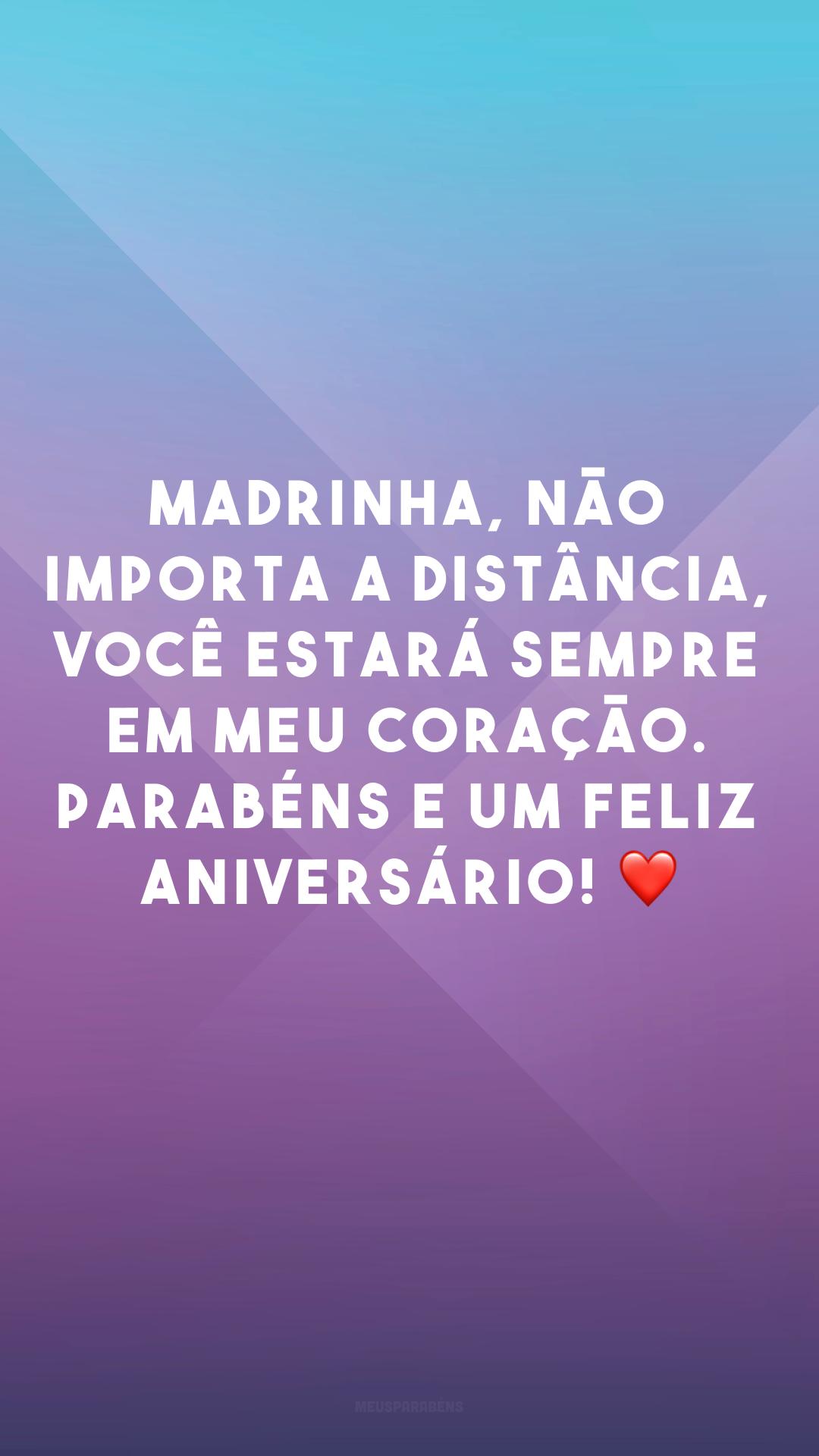 Madrinha, não importa a distância, você estará sempre em meu coração. Parabéns e um feliz aniversário! ❤