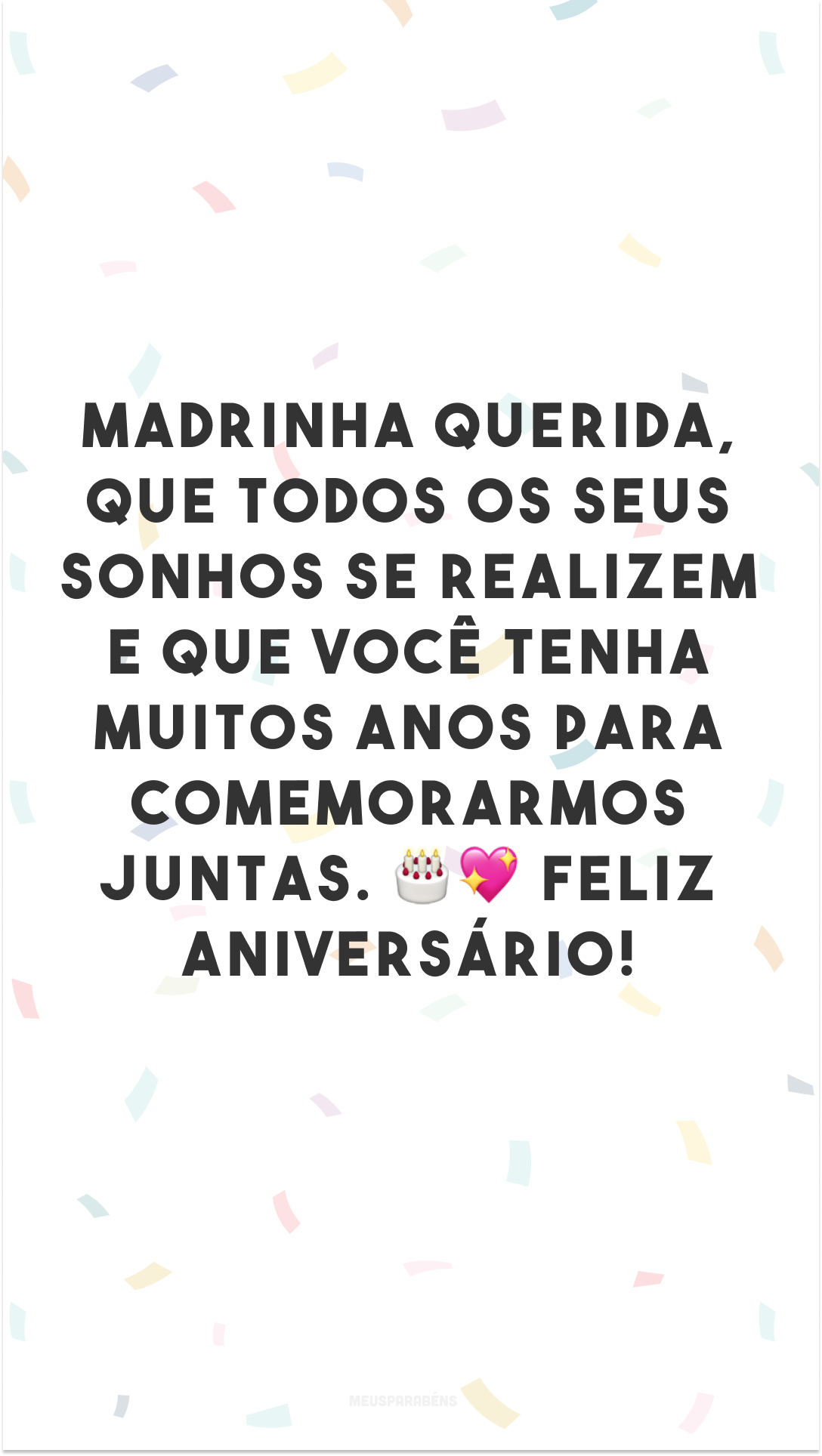 Madrinha querida, que todos os seus sonhos se realizem e que você tenha muitos anos para comemorarmos juntas. 🎂💖 Feliz aniversário!