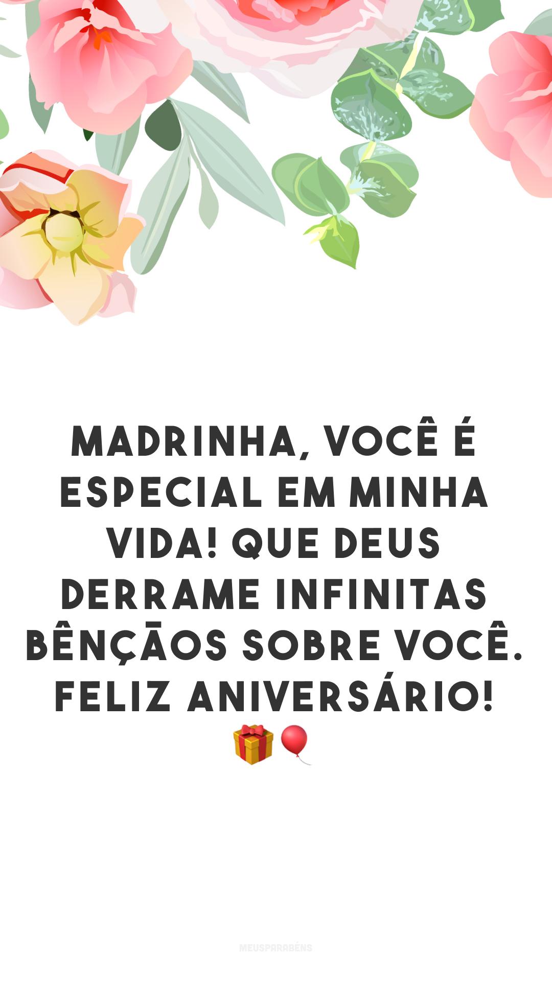 Madrinha, você é especial em minha vida! Que Deus derrame infinitas bênçãos sobre você. Feliz aniversário! 🎁🎈