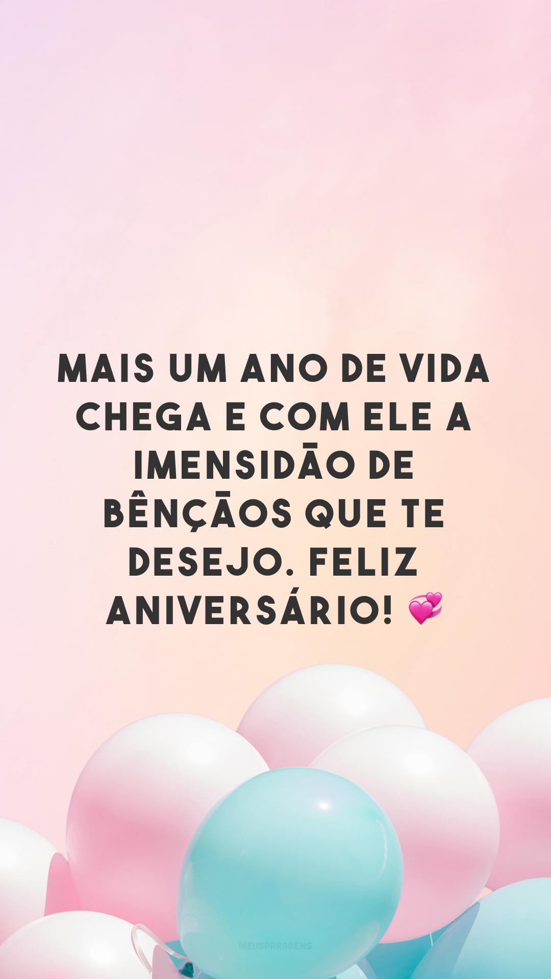 Mais um ano de vida chega e com ele a imensidão de bênçãos que te desejo. Feliz aniversário! 💞
