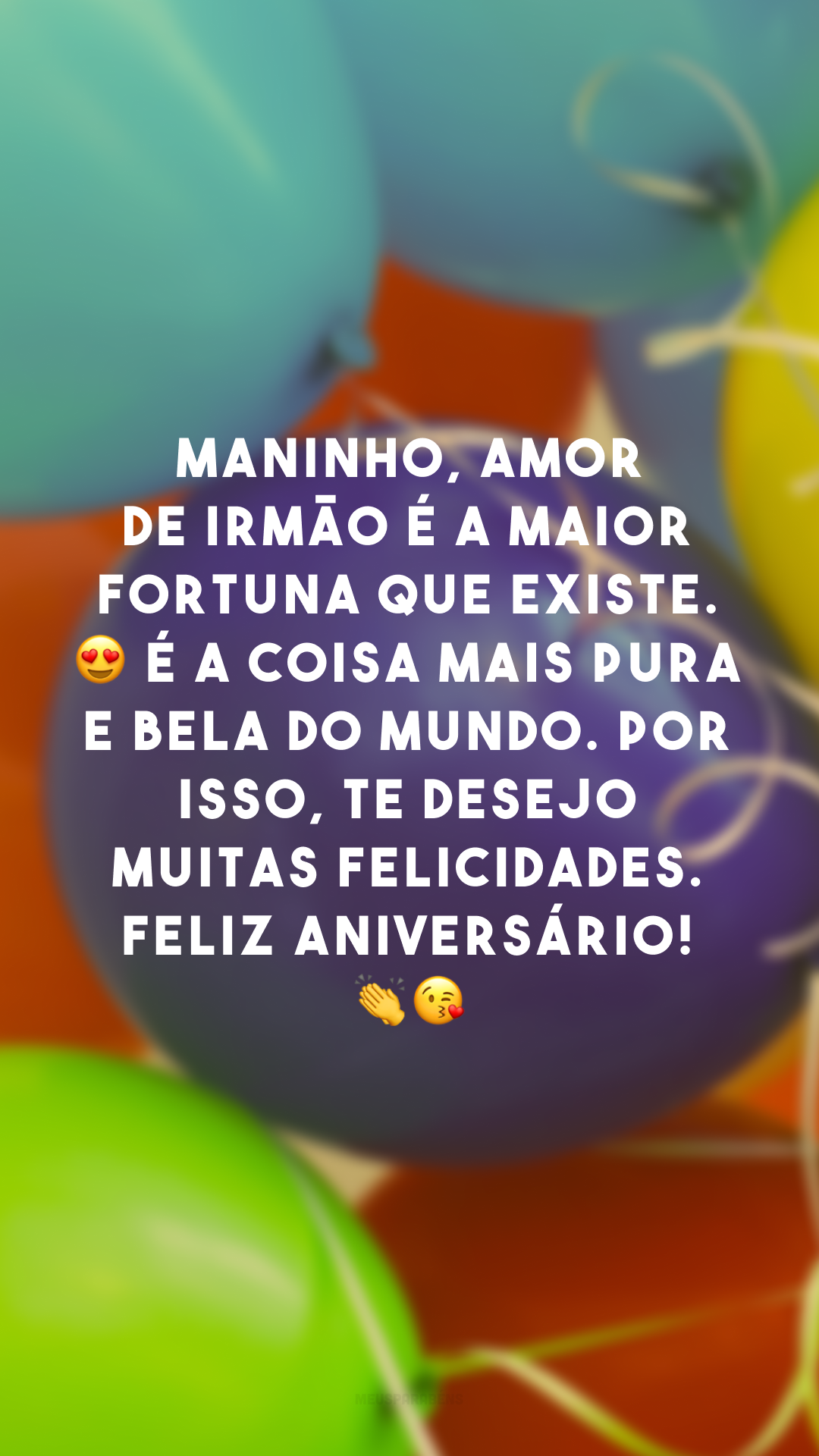 Maninho, amor de irmão é a maior fortuna que existe. 😍 É a coisa mais pura e bela do mundo. Por isso, te desejo muitas felicidades. Feliz aniversário! 👏😘