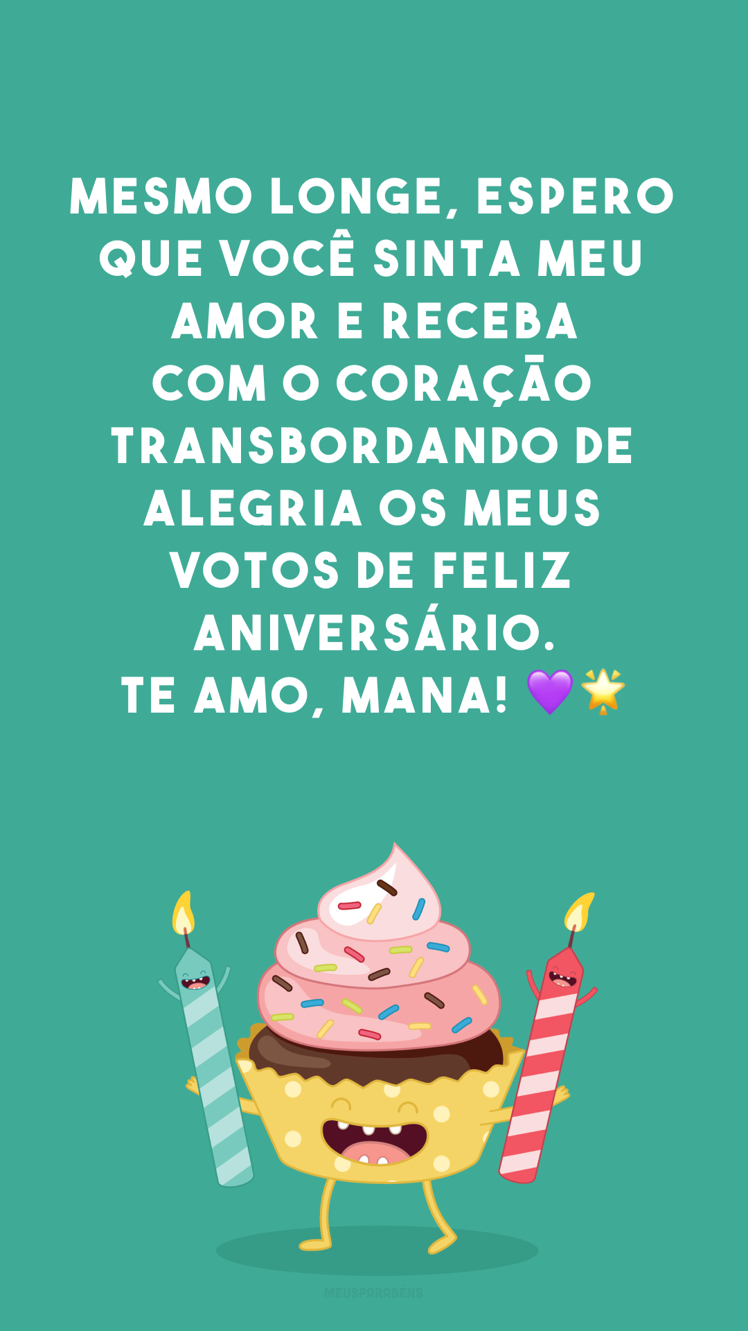 Mesmo longe, espero que você sinta meu amor e receba com o coração transbordando de alegria os meus votos de feliz aniversário. Te amo, mana! 💜🌟