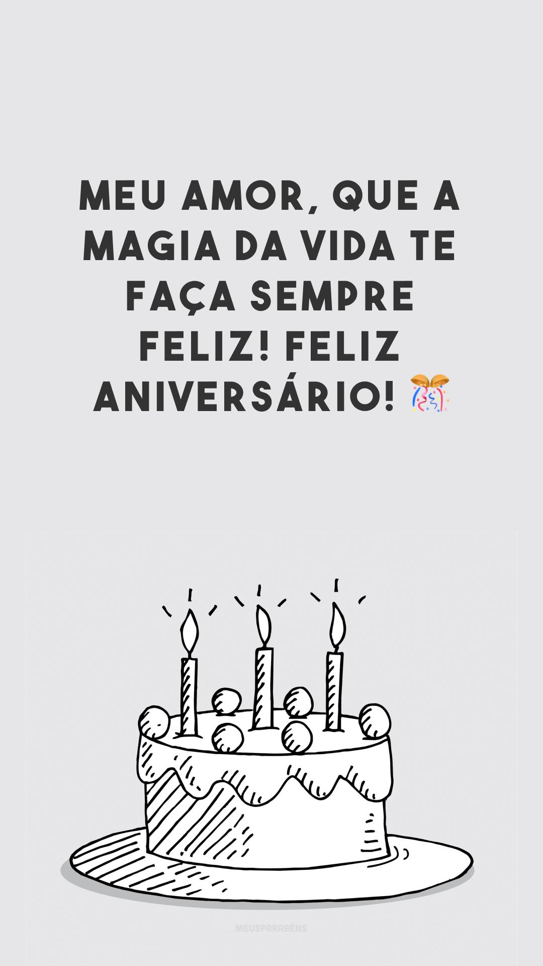 Meu amor, que a magia da vida te faça sempre feliz! Feliz aniversário! 🎊
