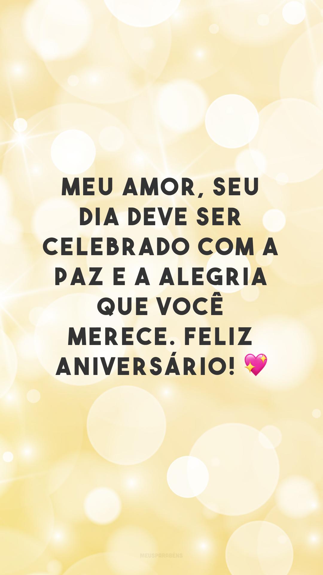 Meu amor, seu dia deve ser celebrado com a paz e a alegria que você merece. Feliz aniversário! 💖