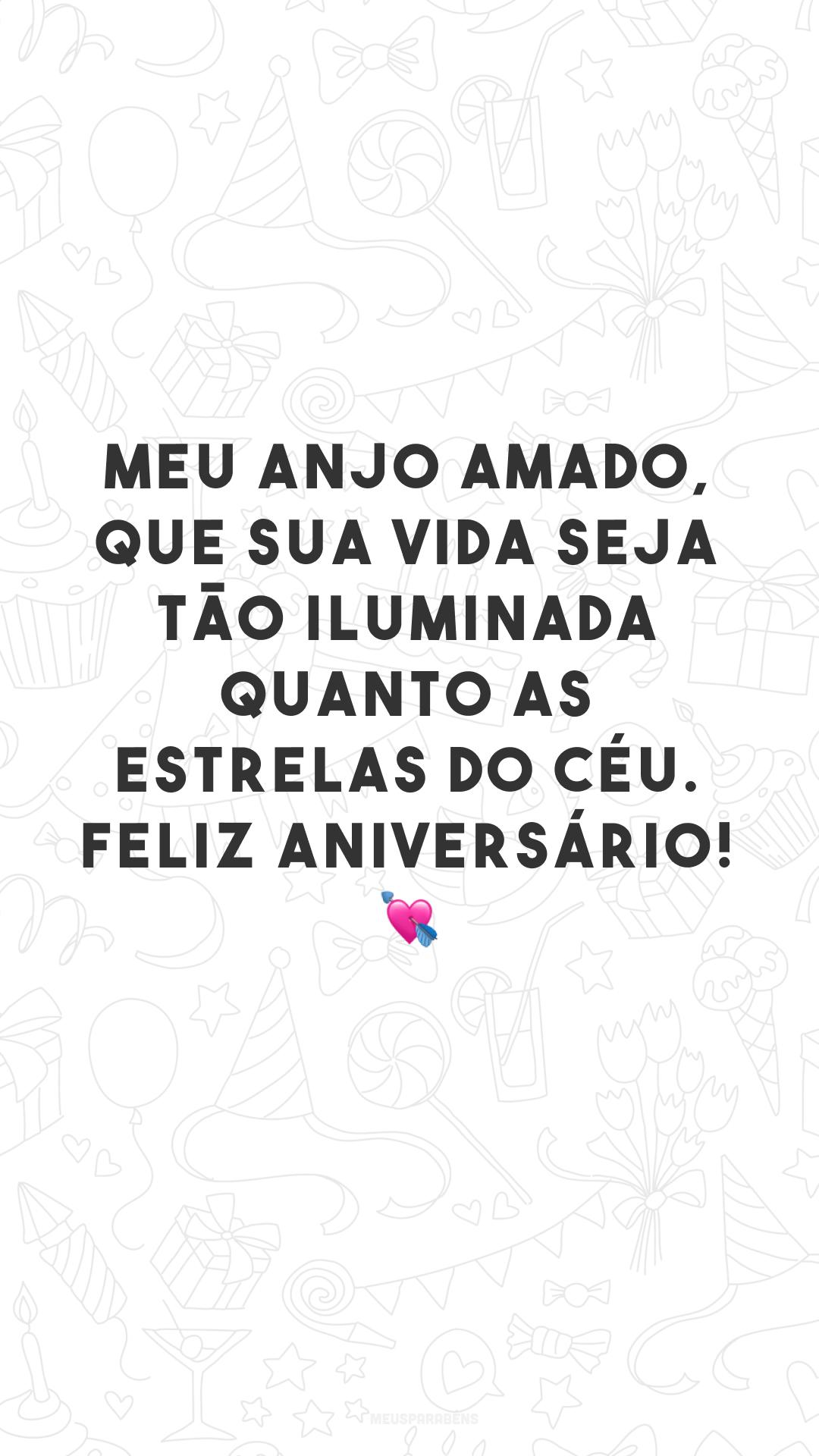 Meu anjo amado, que sua vida seja tão iluminada quanto as estrelas do céu. Feliz aniversário! 💘