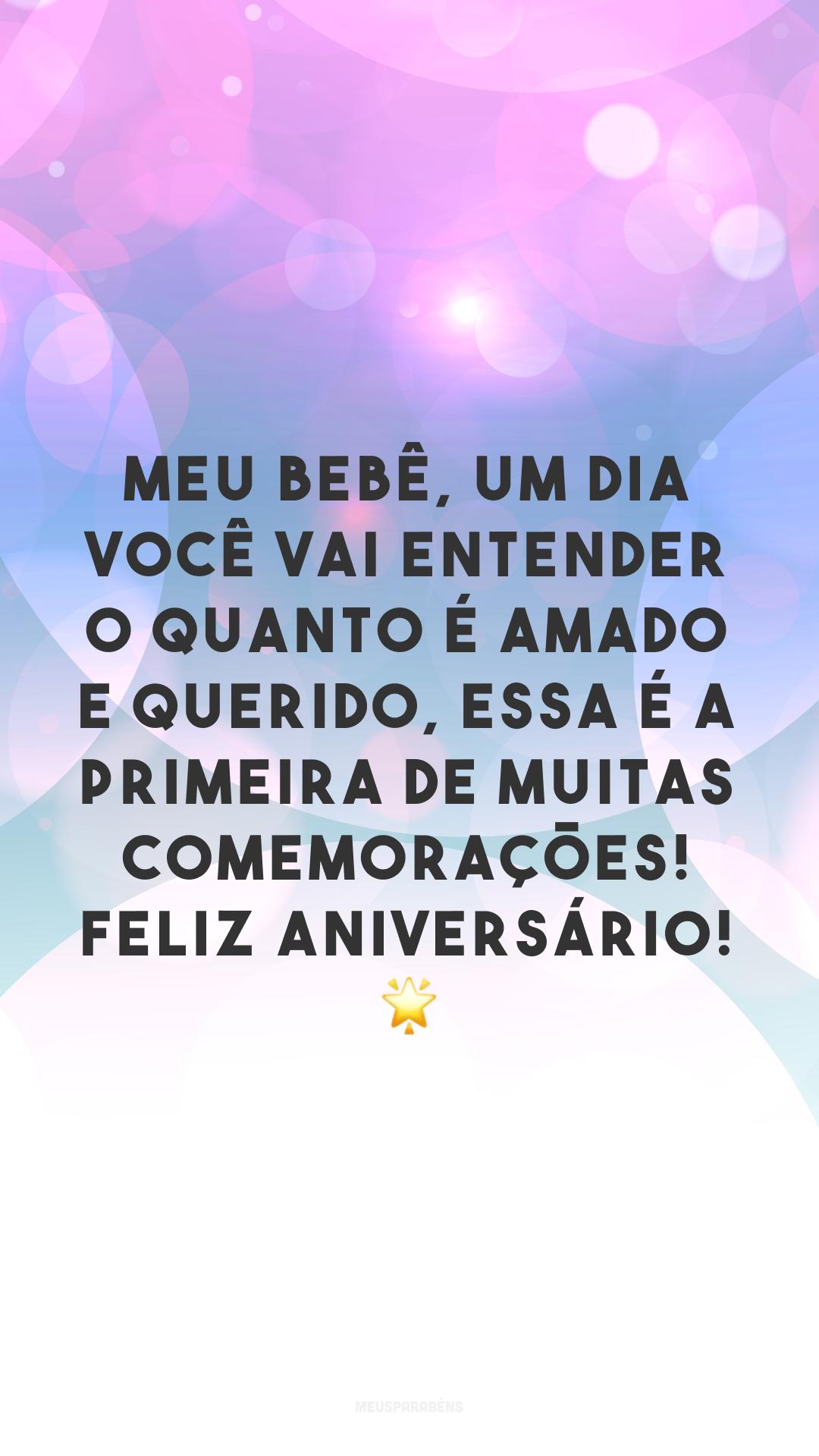 Meu bebê, um dia você vai entender o quanto é amado e querido, essa é a primeira de muitas comemorações! Feliz aniversário! 🌟