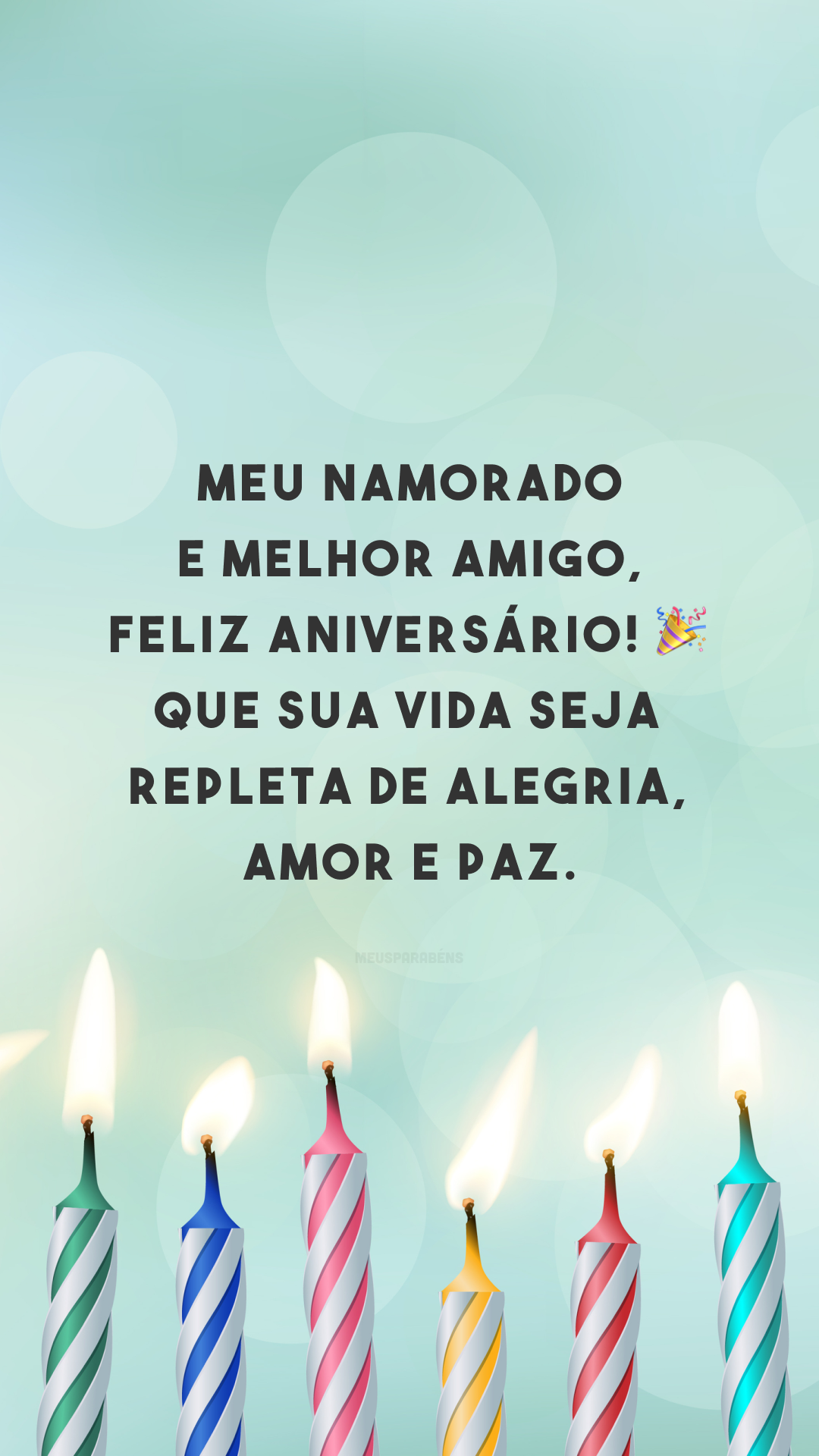 Meu namorado e melhor amigo, feliz aniversário! 🎉 Que sua vida seja repleta de alegria, amor e paz.