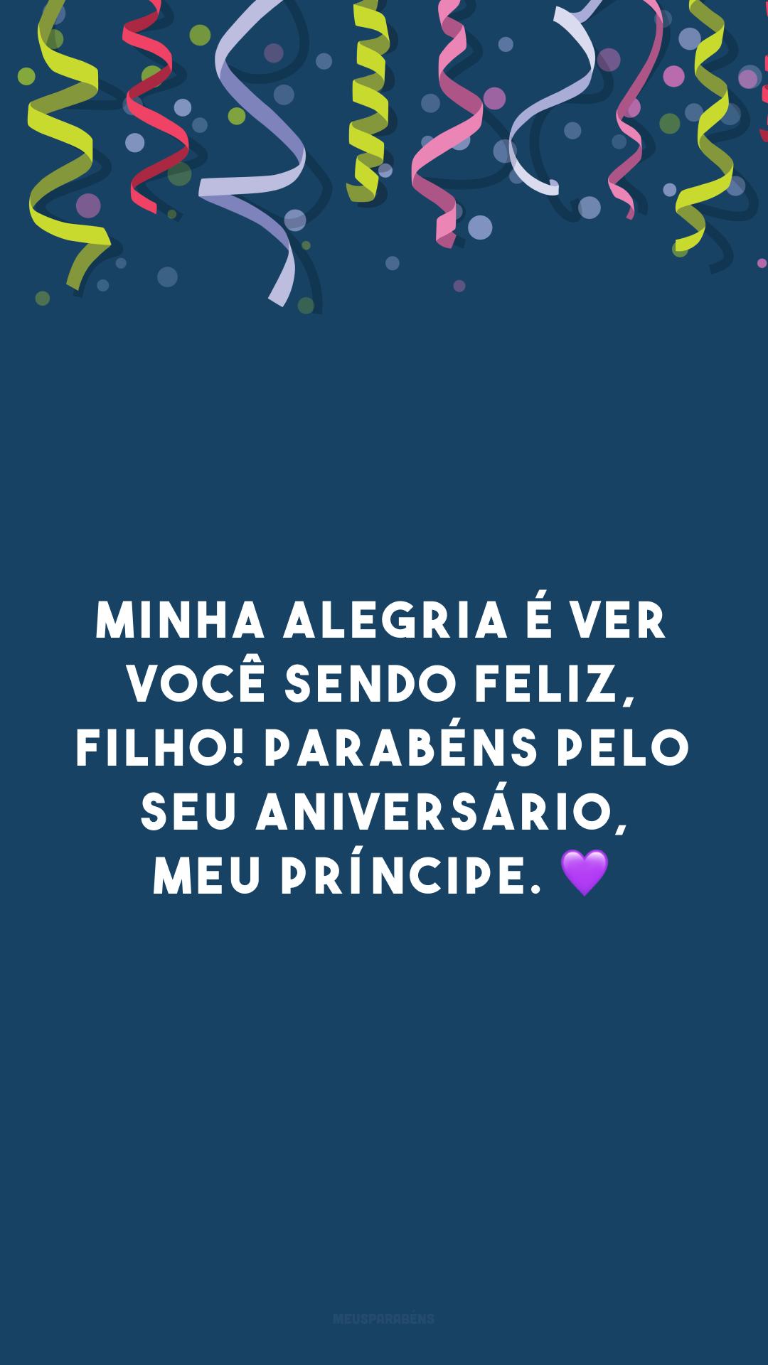Minha alegria é ver você sendo feliz, filho! Parabéns pelo seu aniversário, meu príncipe. 💜