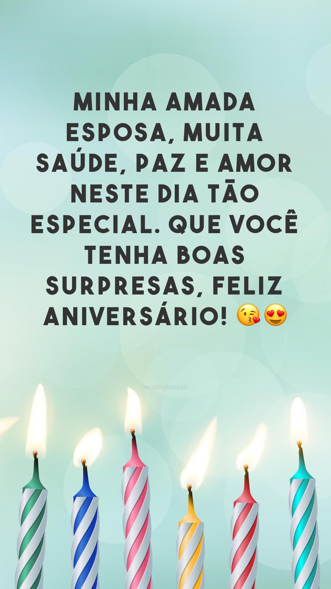 Minha amada esposa, muita saúde, paz e amor neste dia tão especial. Que você tenha boas surpresas, feliz aniversário! 😘😍<br />