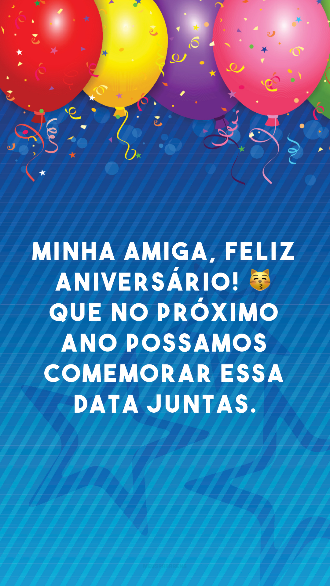 Minha amiga, feliz aniversário! 😽 Que no próximo ano possamos comemorar essa data juntas.