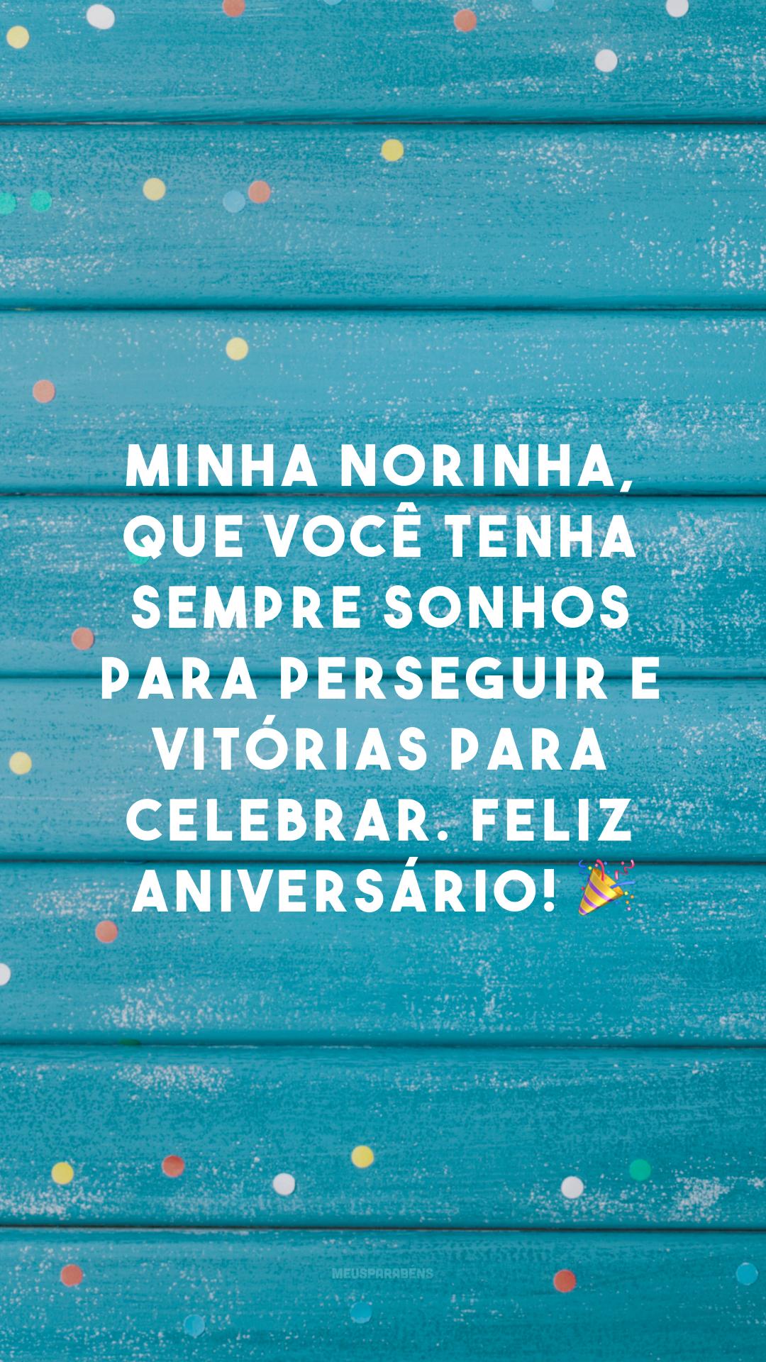Minha norinha, que você tenha sempre sonhos para perseguir e vitórias para celebrar. Feliz aniversário! ?