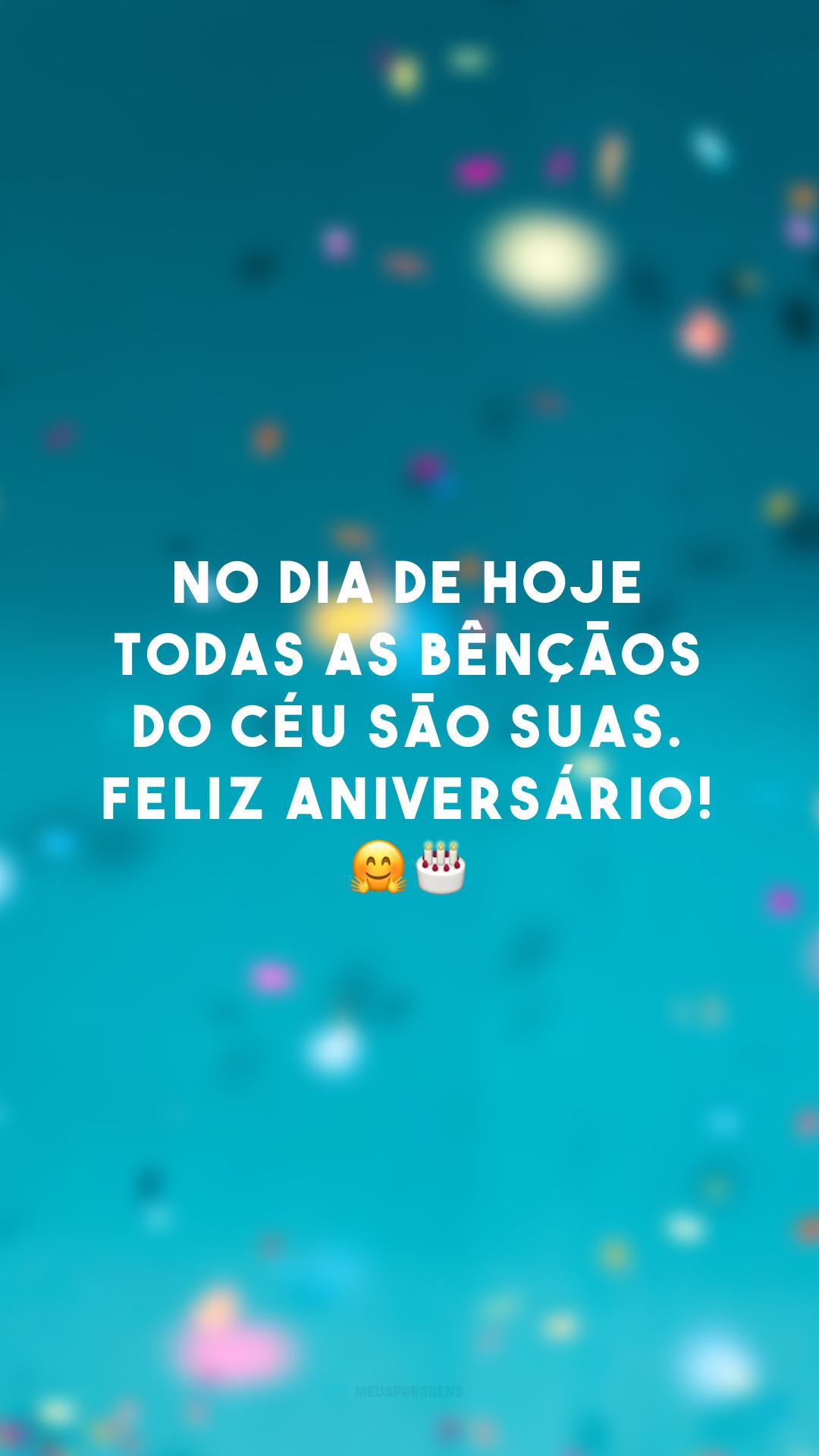 No dia de hoje todas as bênçãos do céu são suas. Feliz aniversário! 🤗🎂