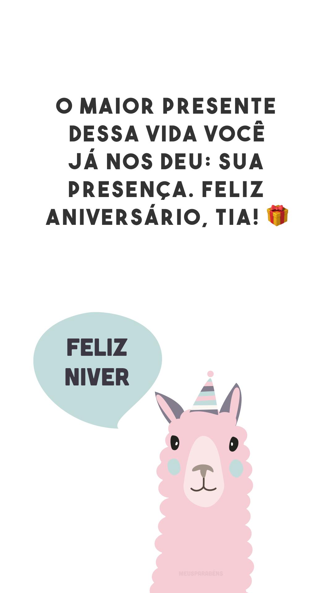 O maior presente dessa vida você já nos deu: sua presença. Feliz aniversário, tia! 🎁