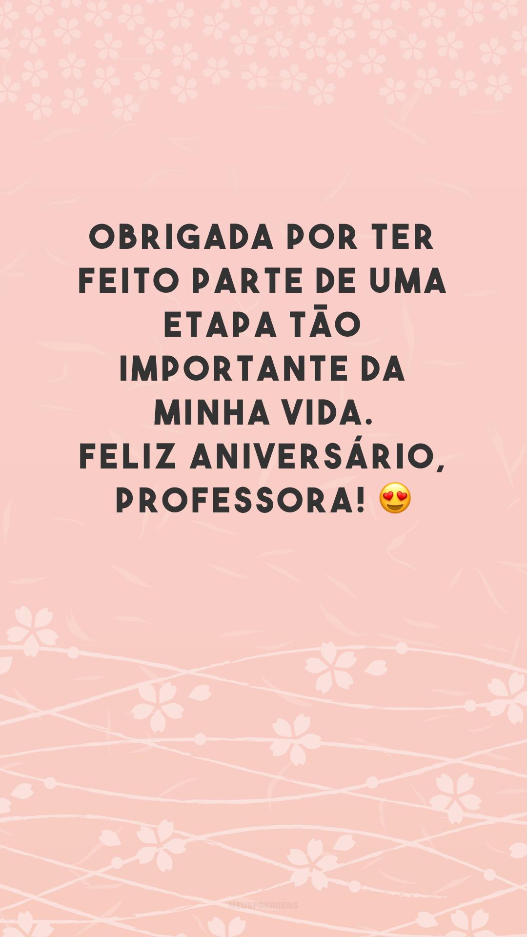 Obrigada por ter feito parte de uma etapa tão importante da minha vida. Feliz aniversário, professora! 😍