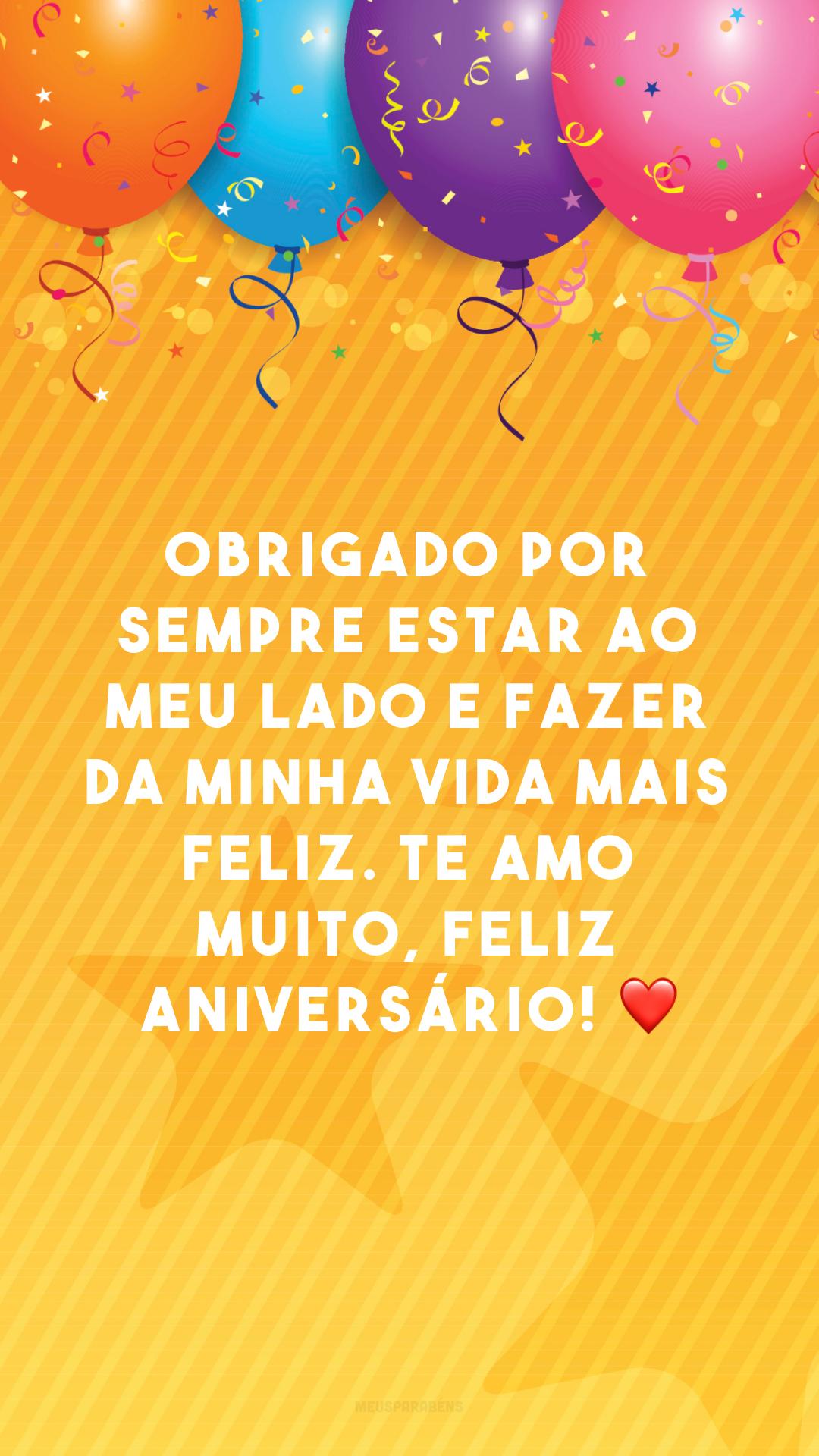 Obrigado por sempre estar ao meu lado e fazer da minha vida mais feliz. Te amo muito, feliz aniversário! ❤
