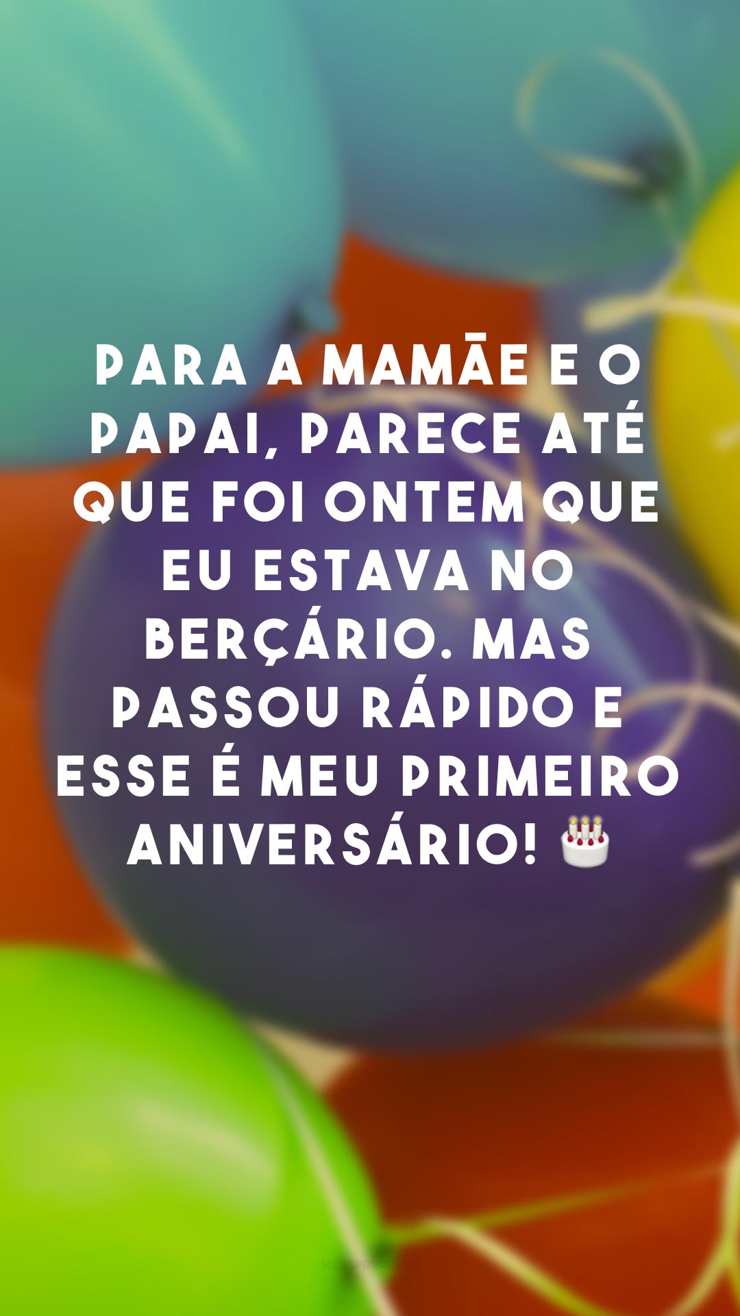 Para a mamãe e o papai, parece até que foi ontem que eu estava no berçário. Mas passou rápido e esse é meu primeiro aniversário! 🎂