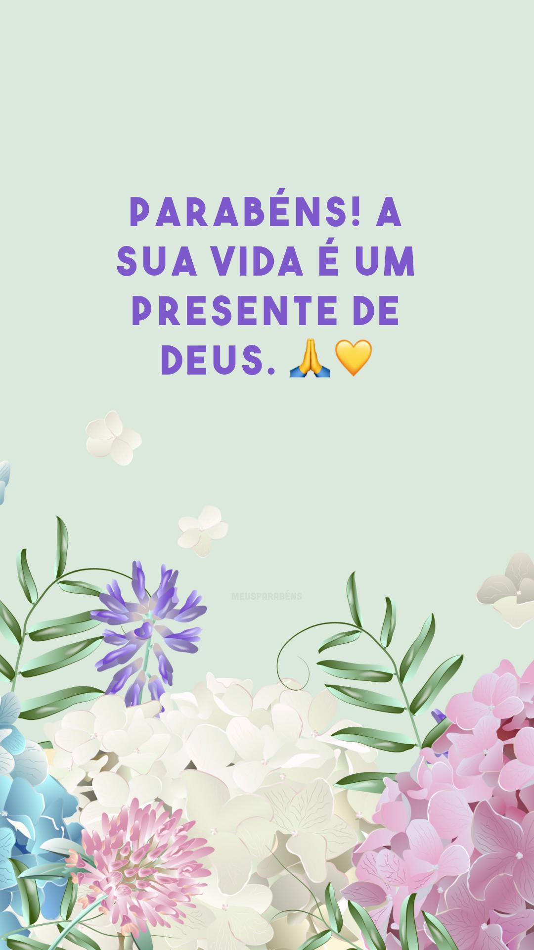 Parabéns! A sua vida é um presente de Deus. 🙏💛