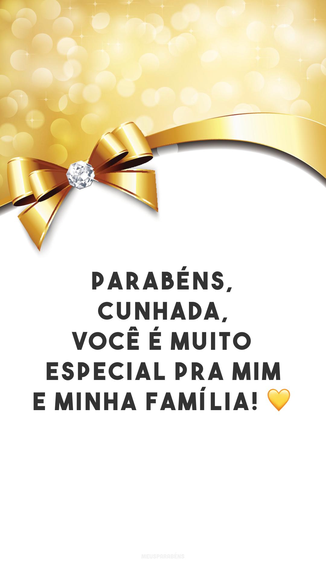 Parabéns, cunhada, você é muito especial pra mim e minha família! 💛