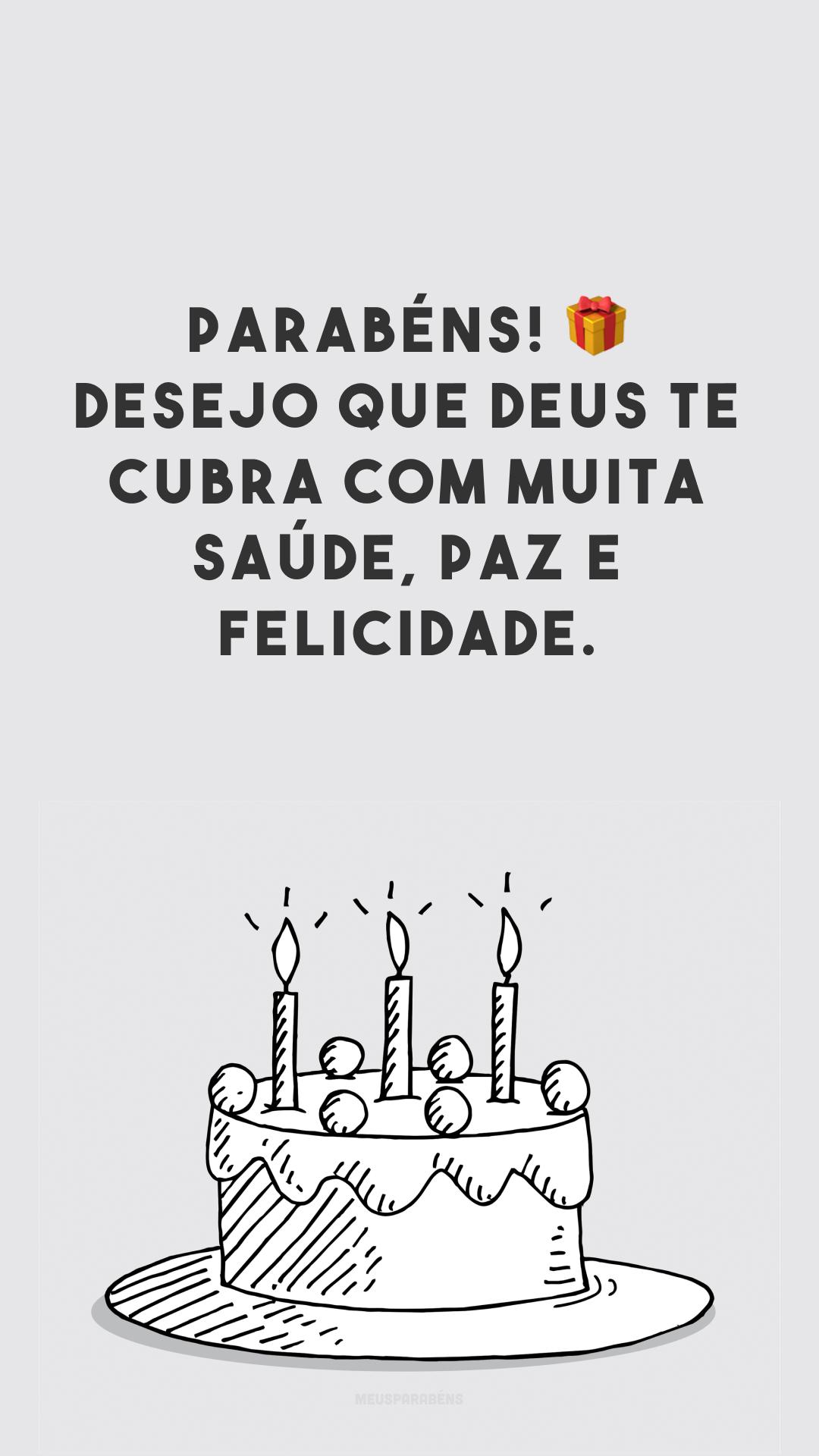 Parabéns! 🎁 Desejo que Deus te cubra com muita saúde, paz e felicidade.