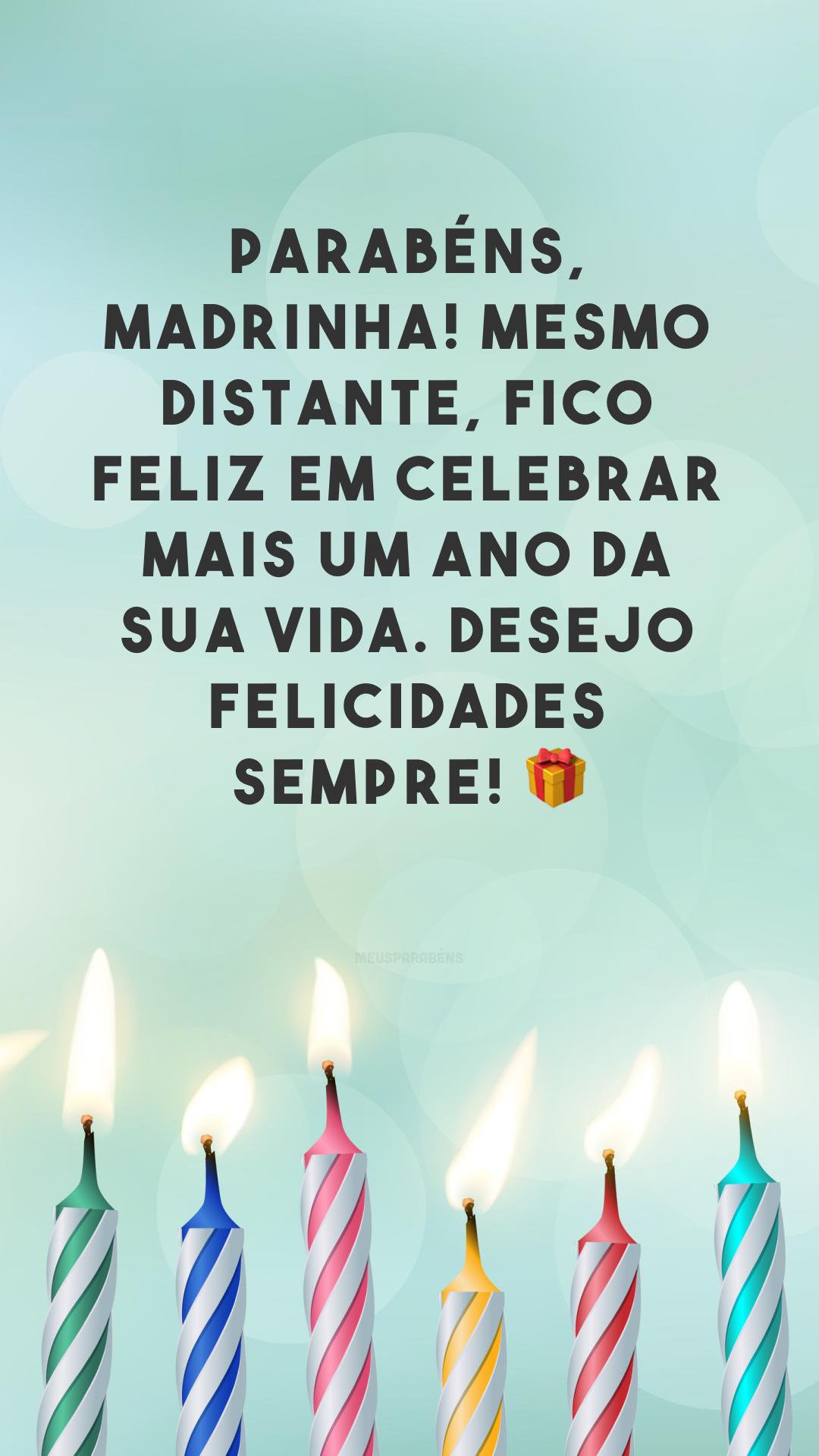 Parabéns, madrinha! Mesmo distante, fico feliz em celebrar mais um ano da sua vida. Desejo felicidades sempre! 🎁