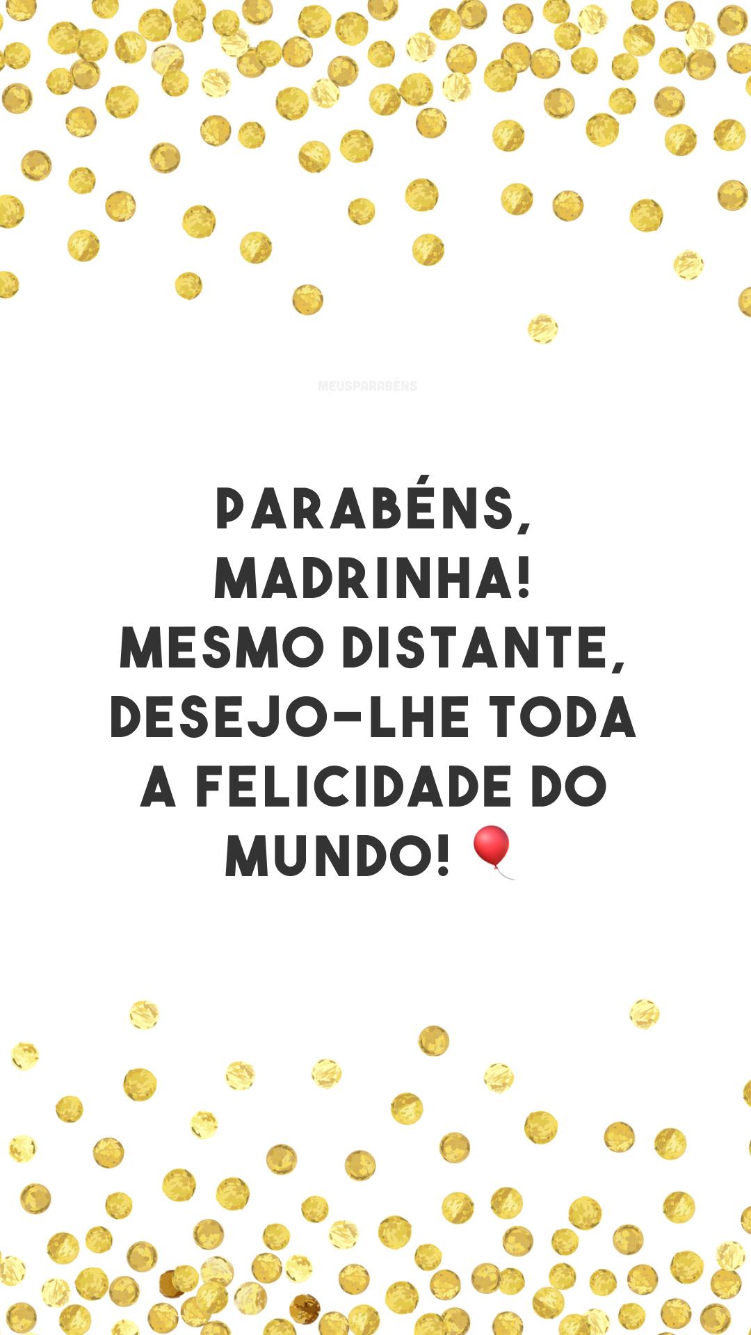 Parabéns, madrinha! Mesmo distante, desejo-lhe toda a felicidade do mundo! 🎈