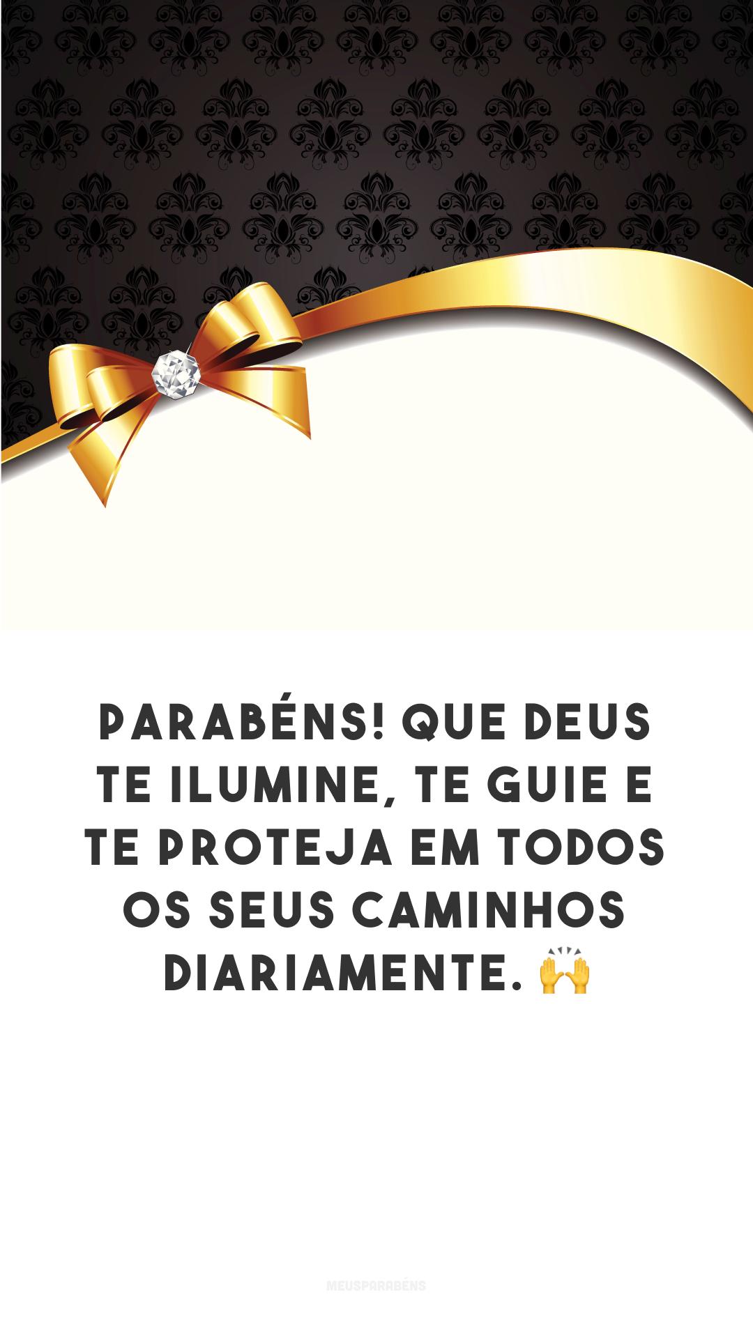 Parabéns! Que Deus te ilumine, te guie e te proteja em todos os seus caminhos diariamente. 🙌