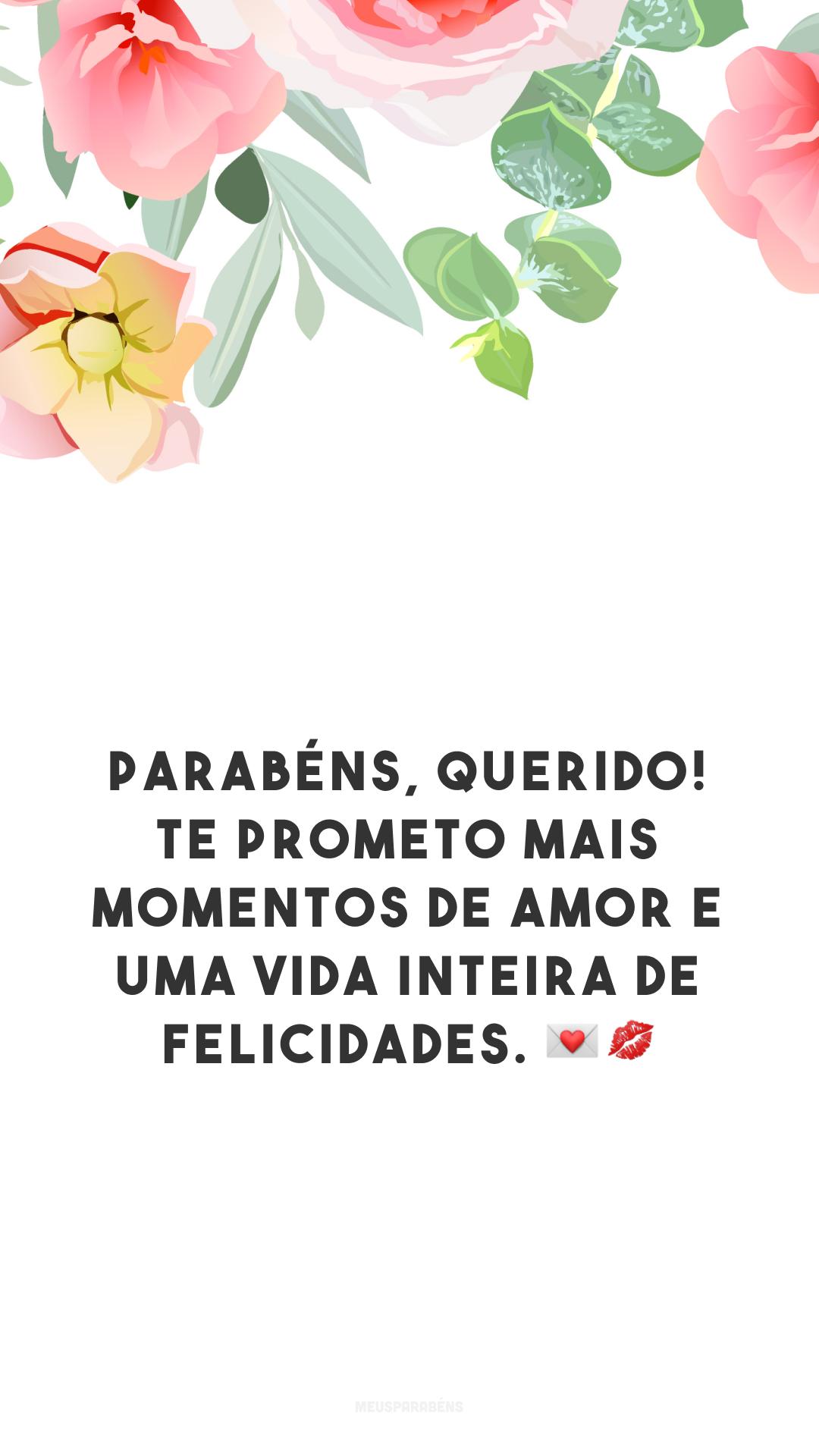 Parabéns, querido! Te prometo mais momentos de amor e uma vida inteira de felicidades. 💌💋