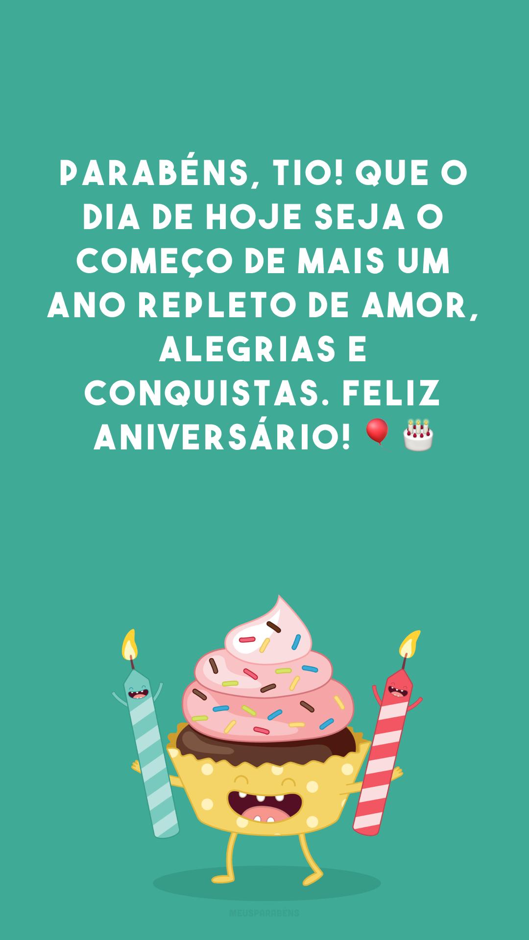 Parabéns, tio! Que o dia de hoje seja o começo de mais um ano repleto de amor, alegrias e conquistas. Feliz aniversário! 🎈🎂